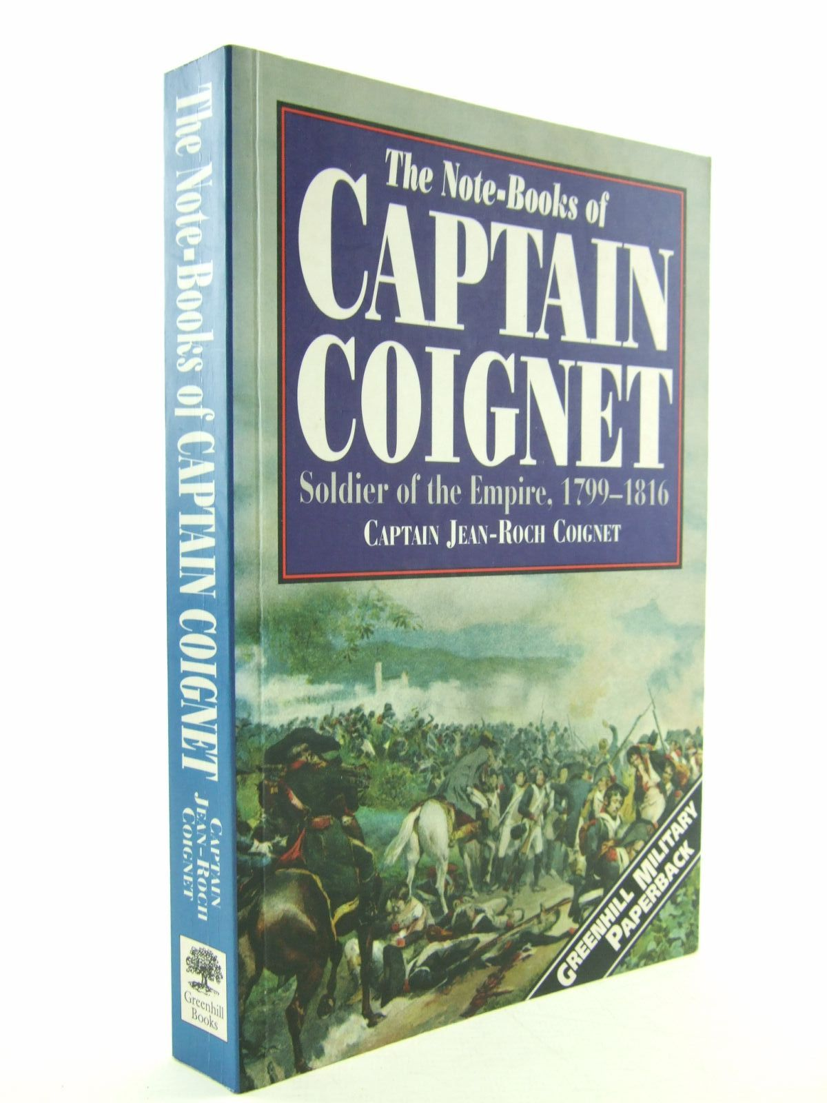 Photo of THE NOTE-BOOKS OF CAPTAIN COIGNET SOLDIER OF THE EMPIRE 1776-1850 written by Coignet, Jean-Roch<br />Larchey, Loredan published by Greenhill Books, Stackpole Books (STOCK CODE: 1707511)  for sale by Stella & Rose's Books