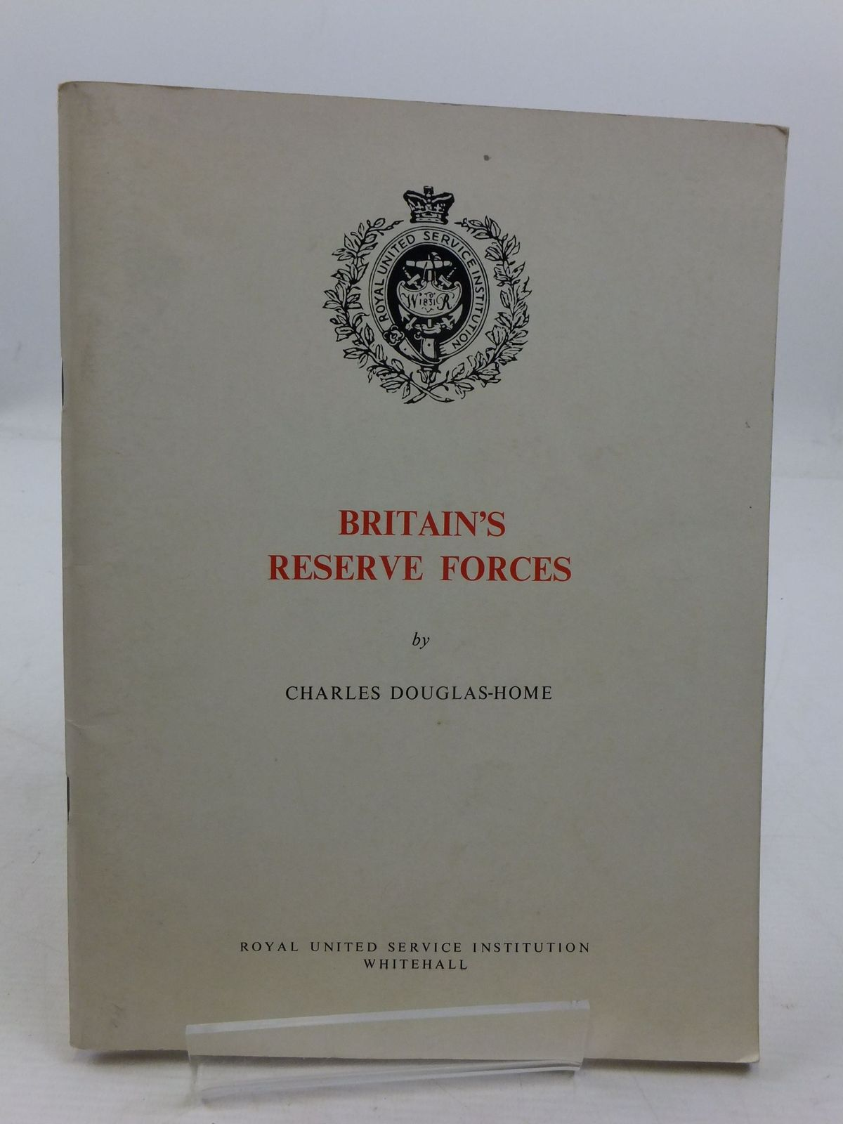 Photo of BRITAIN'S RESERVE FORCES written by Douglas-Home, Charles published by Royal United Service Institution (STOCK CODE: 1708270)  for sale by Stella & Rose's Books