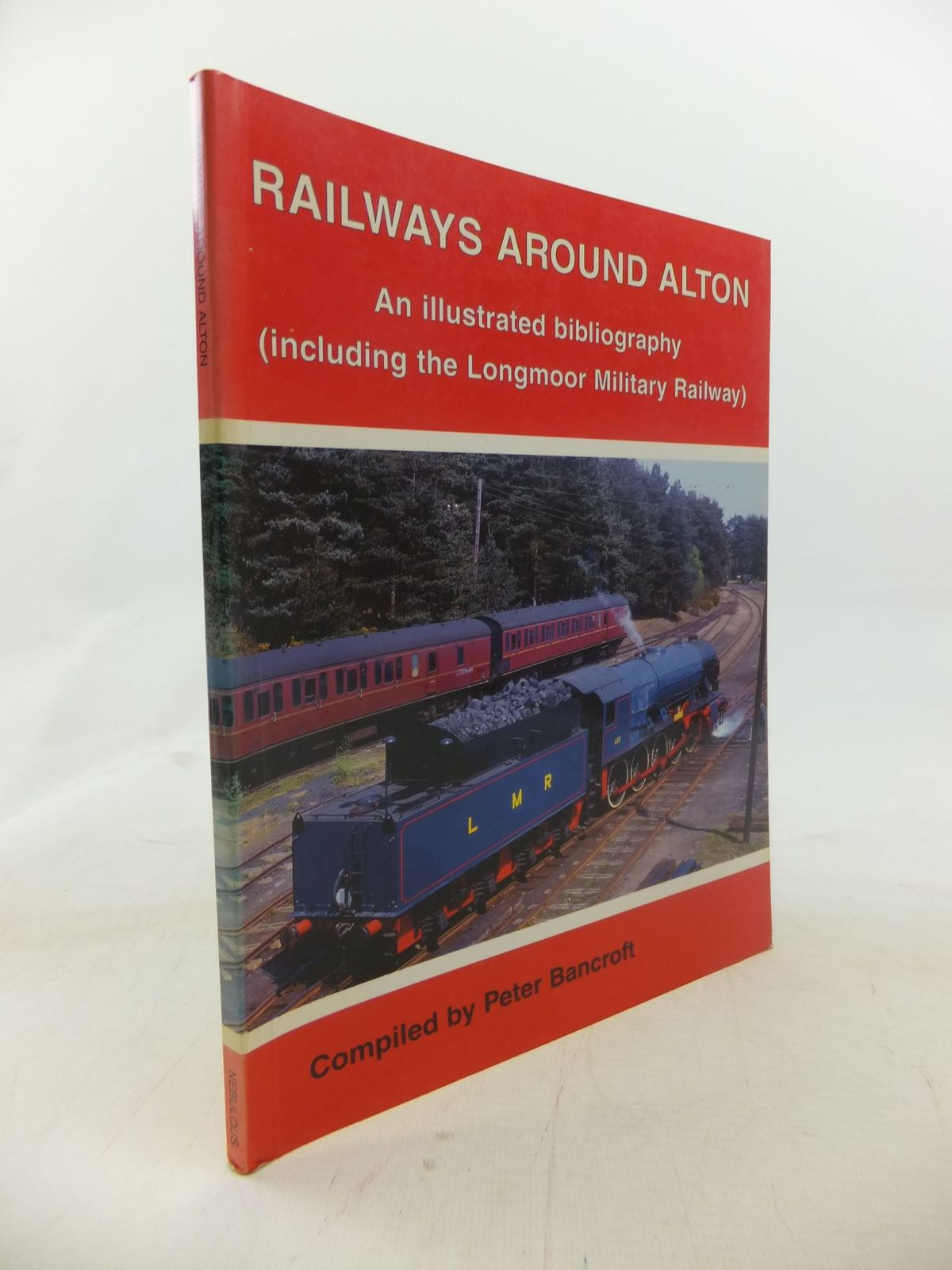 Photo of RAILWAYS AROUND ALTON AN ILLUSTRATED BIBLIOGRAPHY (INCLUDING THE LONGMOOR MILITARY RAILWAY) written by Bancroft, Peter published by Nebulous Books (STOCK CODE: 1712018)  for sale by Stella & Rose's Books