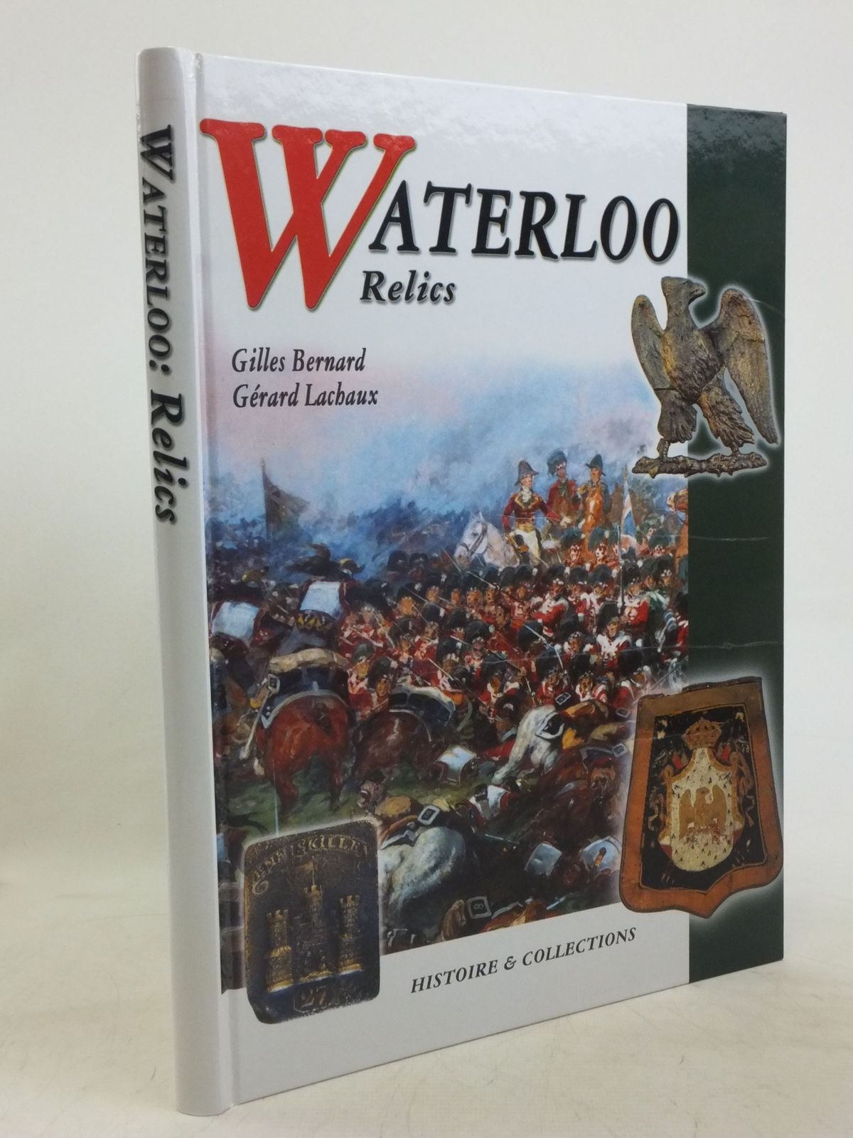 Photo of WATERLOO RELICS written by Bernard, Gilles<br />Lachaux, Gerard<br />McKay, Alan published by Histoire & Collections (STOCK CODE: 1712526)  for sale by Stella & Rose's Books