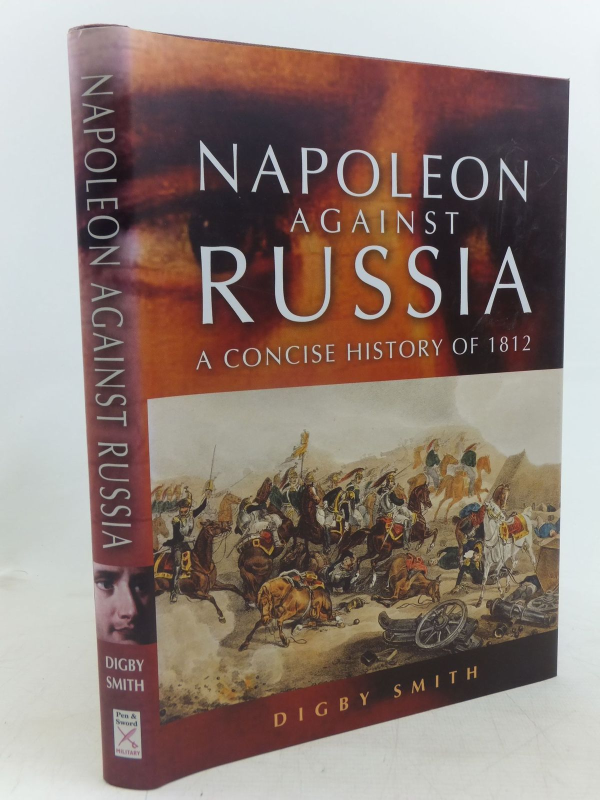 Photo of NAPOLEON AGAINST RUSSIA: A CONCISE HISTORY OF 1812 written by Smith, Digby published by Pen & Sword Military (STOCK CODE: 1712619)  for sale by Stella & Rose's Books