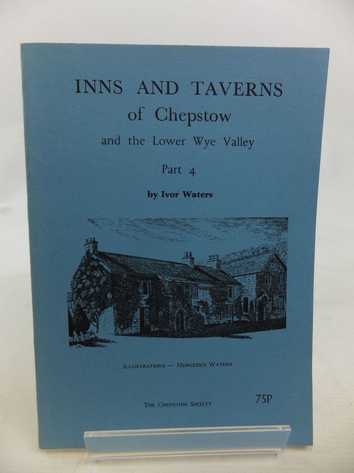Photo of INNS AND TAVERNS OF CHEPSTOW AND THE LOWER WYE VALLEY PART 4 written by Waters, Ivor illustrated by Waters, Mercedes published by The Chepstow Society (STOCK CODE: 1713364)  for sale by Stella & Rose's Books