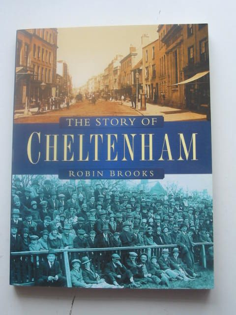 Photo of THE STORY OF CHELTENHAM written by Brooks, Robin published by Sutton Publishing (STOCK CODE: 1801853)  for sale by Stella & Rose's Books