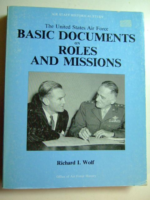 Photo of THE UNITED STATES AIR FORCE: BASIC DOCUMENTS ON ROLES AND MISSIONS written by Wolf, Richard I. published by Office Of Air Force History (STOCK CODE: 1802548)  for sale by Stella & Rose's Books