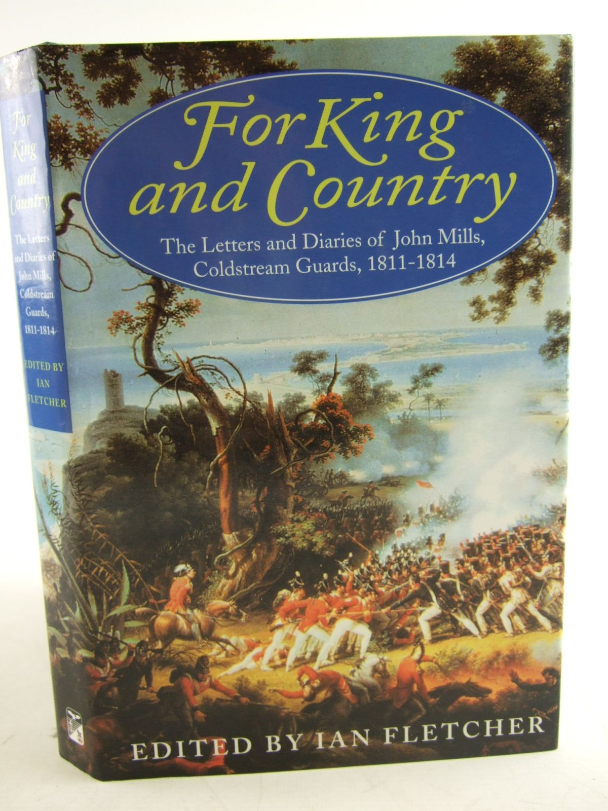 Photo of FOR KING AND COUNTRY THE LETTERS AND DIARIES OF JOHN MILLS, COLDSTREAM GUARDS, 1811-14 written by Mills, John<br />Fletcher, Ian published by Spellmount Ltd. (STOCK CODE: 1806993)  for sale by Stella & Rose's Books
