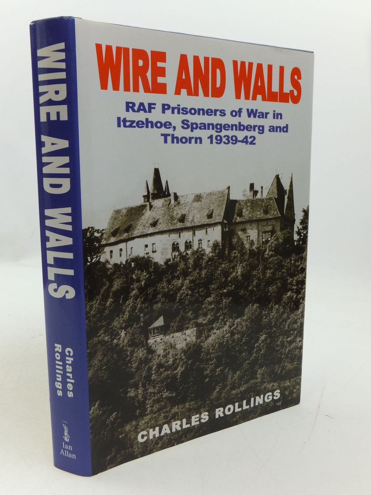 Photo of WIRE AND WALLS RAF PRISONERS OF WAR IN ITZEHOE, SPANGENBERG AND THORN 1939-42 written by Rollings, Charles illustrated by Buckham, Robert M. published by Ian Allan (STOCK CODE: 1807300)  for sale by Stella & Rose's Books