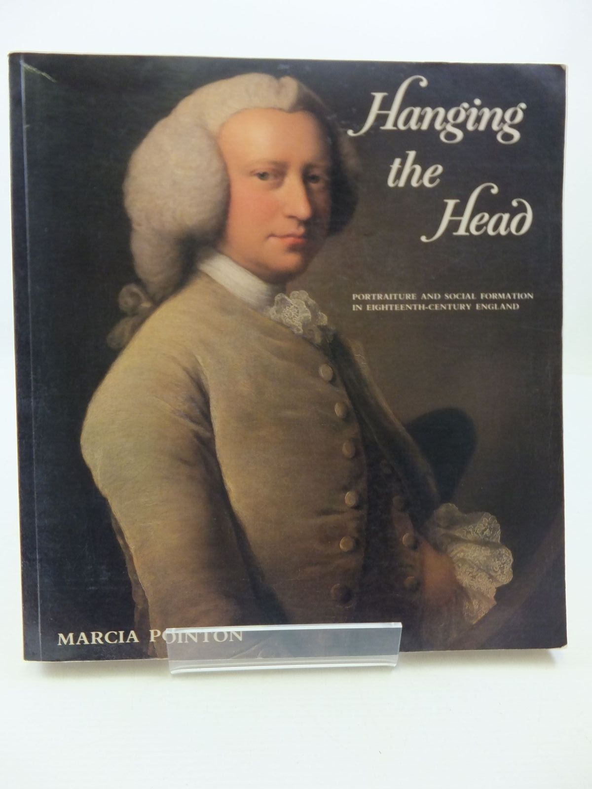 Photo of HANGING THE HEAD: PORTRAITURE AND SOCIAL FORMATION IN EIGHTEENTH-CENTURY ENGLAND written by Pointon, Marcia R. published by Yale University Press (STOCK CODE: 1807684)  for sale by Stella & Rose's Books
