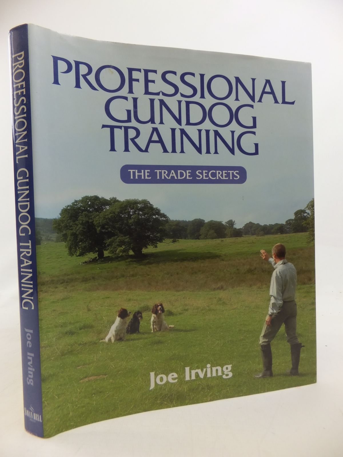 Photo of PROFESSIONAL GUNDOG TRAINING THE TRADE SECRETS written by Irving, Joe published by Swan Hill Press (STOCK CODE: 1810240)  for sale by Stella & Rose's Books
