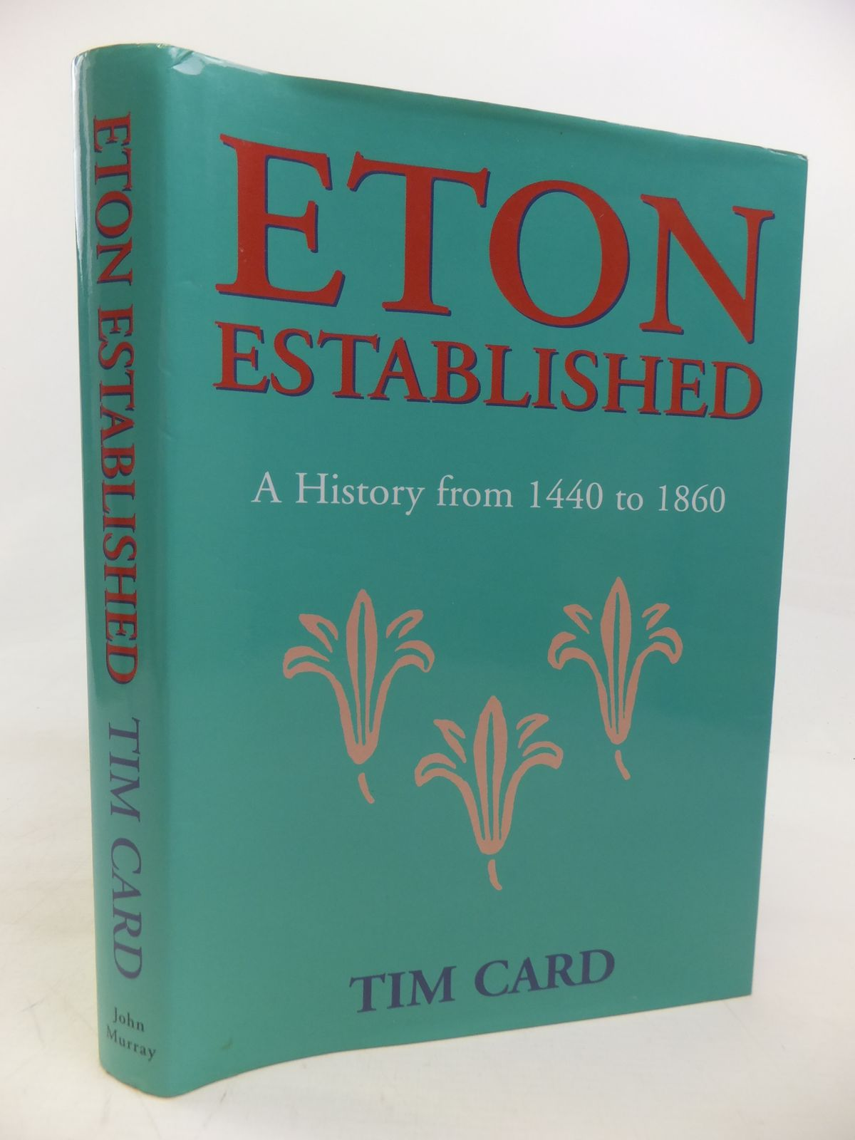 Photo of ETON ESTABLISHED A HISTORY FROM 1440-1860 written by Card, Tim published by John Murray (STOCK CODE: 1810336)  for sale by Stella & Rose's Books