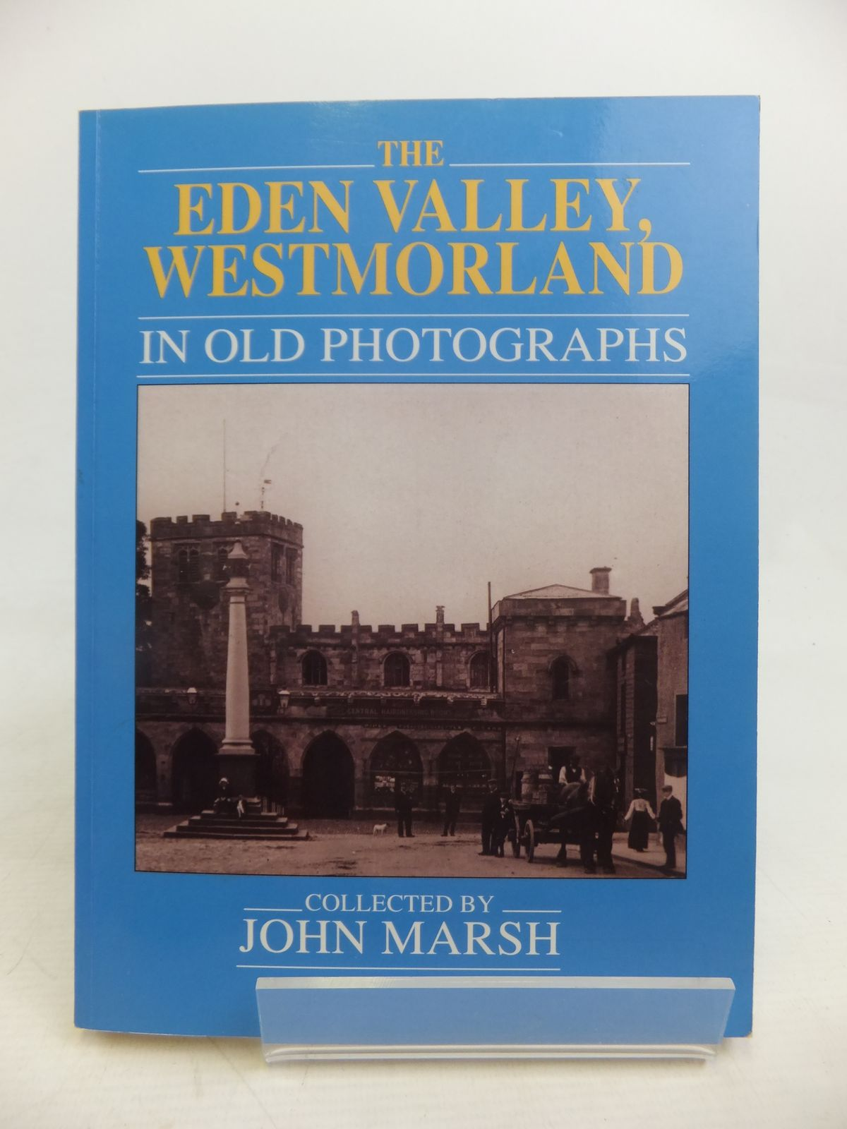 Photo of THE EDEN VALLEY, WESTMORLAND IN OLD PHOTOGRAPHS written by Marsh, John published by Alan Sutton (STOCK CODE: 1810903)  for sale by Stella & Rose's Books