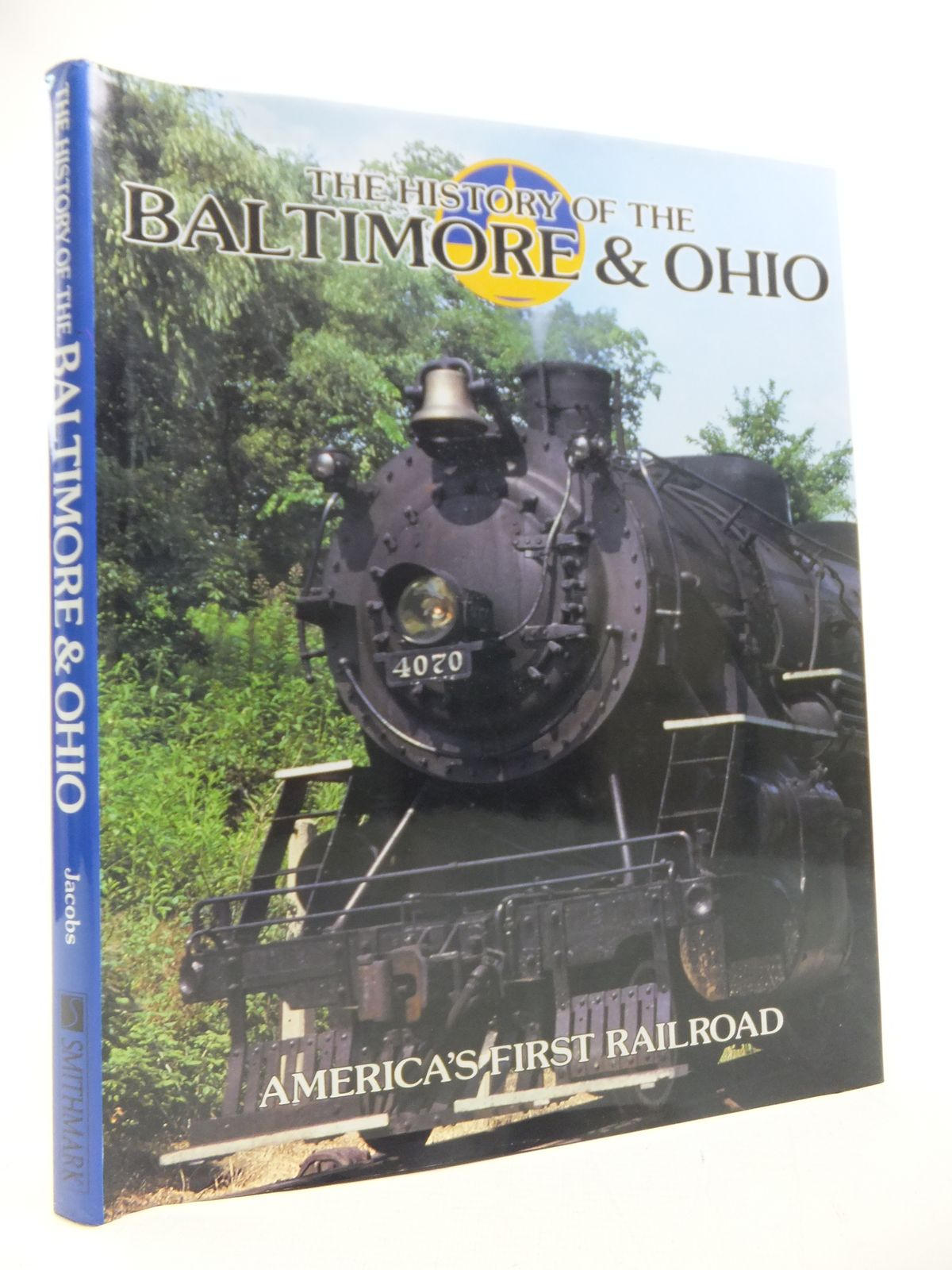 Photo of THE HISTORY OF THE BALTIMORE & OHIO RAILROAD AMERICA'S FIRST RAILROAD written by Jacobs, Timothy published by Smithmark (STOCK CODE: 1811275)  for sale by Stella & Rose's Books