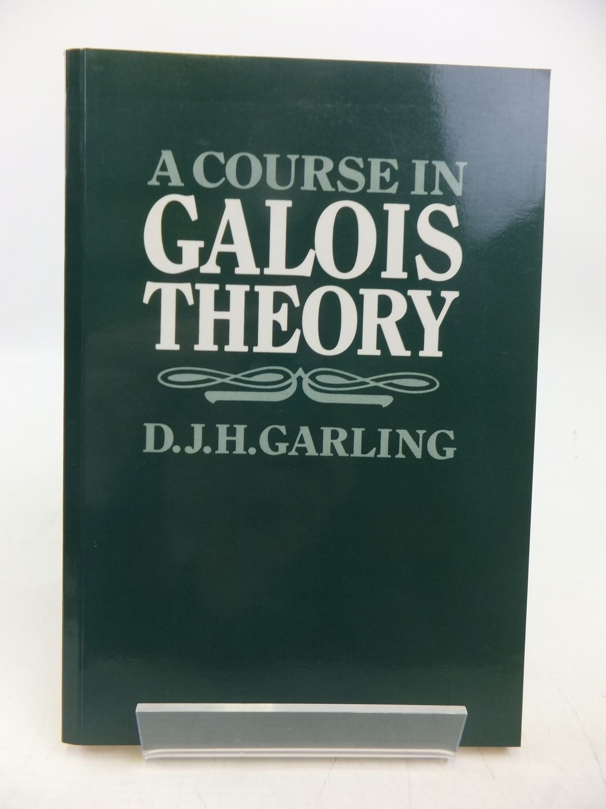 Photo of A COURSE IN GALOIS THEORY written by Garling, D.J.H. published by Cambridge University Press (STOCK CODE: 1811341)  for sale by Stella & Rose's Books