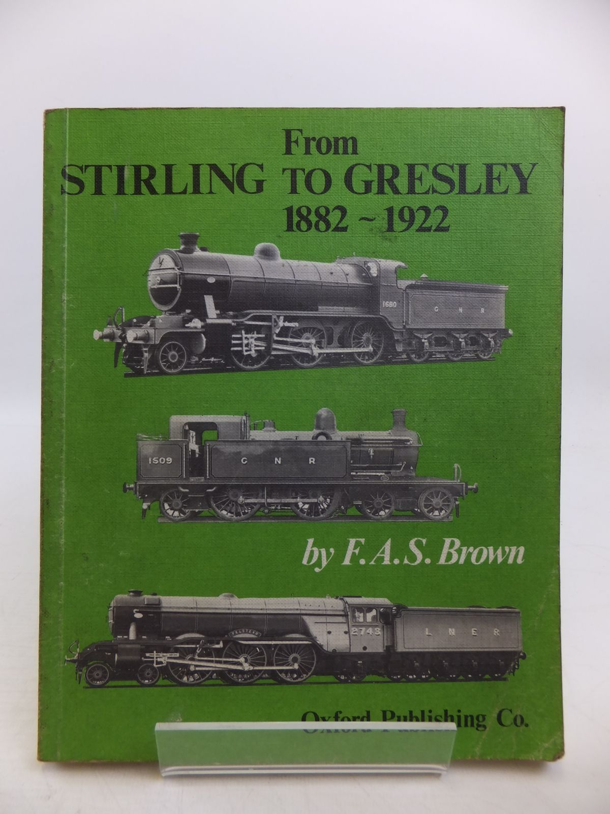 Photo of FROM STIRLING TO GRESLEY 1882-1922 written by Brown, F.A.S. published by Oxford Publishing Co (STOCK CODE: 1811567)  for sale by Stella & Rose's Books