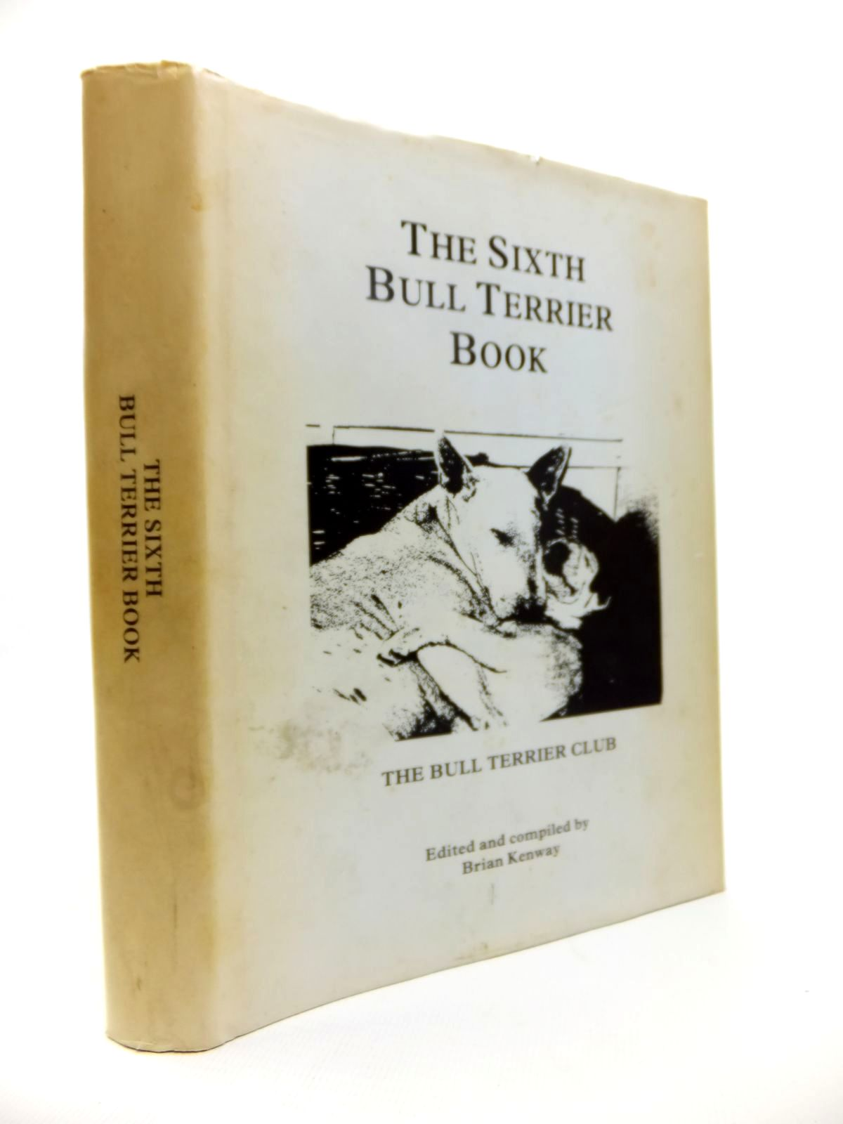 Photo of THE SIXTH BULL TERRIER BOOK written by Kenway, Brian published by The Bull Terrier Club (STOCK CODE: 1812047)  for sale by Stella & Rose's Books
