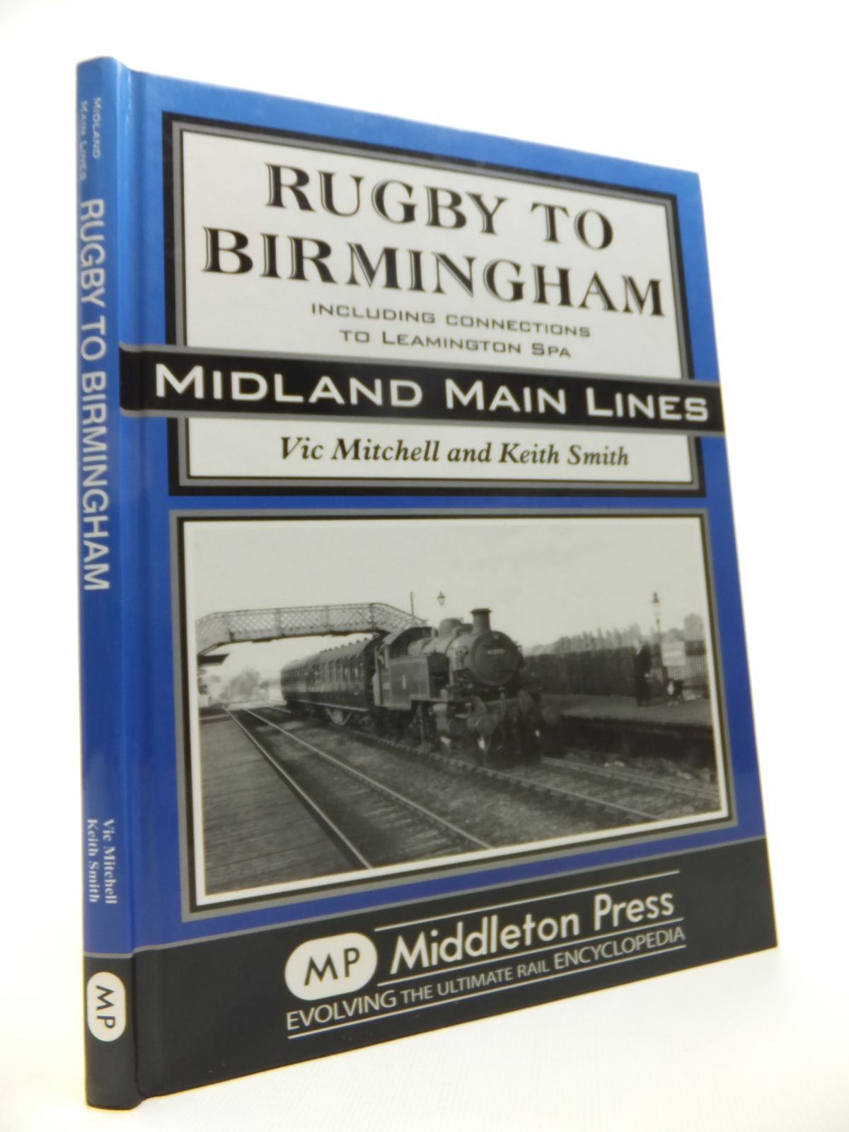 Photo of RUGBY TO BIRMINGHAM INCLUDING CONNECTIONS TO LEAMINGTON SPA (MIDLAND MAIN LINES) written by Mitchell, Vic<br />Smith, Keith published by Middleton Press (STOCK CODE: 1812056)  for sale by Stella & Rose's Books
