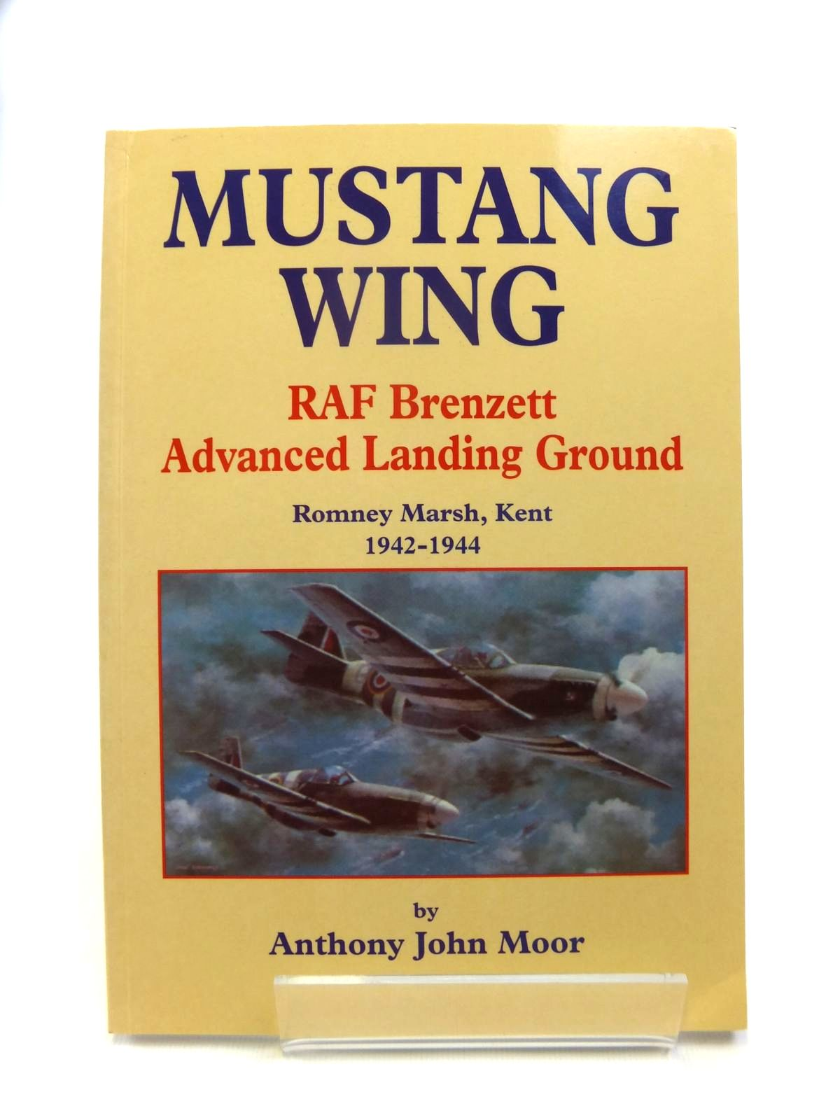 Photo of MUSTANG WING RAF BRENZETT ADVANCED LANDING GROUND ROMNEY MARSH KENT 1942-1944 written by Moor, Anthony John published by Hpc Publishing (STOCK CODE: 1812119)  for sale by Stella & Rose's Books