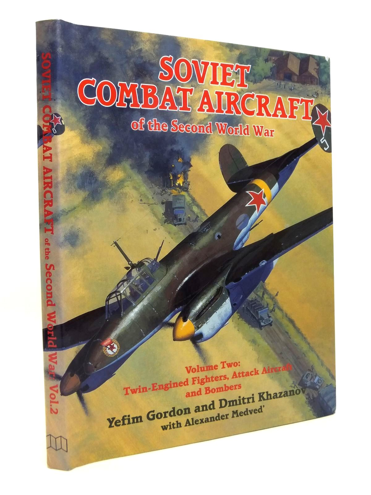 Photo of SOVIET COMBAT AIRCRAFT OF THE SECOND WORLD WAR VOLUME TWO: TWIN-ENGINED FIGHTERS, ATTACK AIRCRAFT AND BOMBERS written by Gordon, Yefim<br />Khazanov, Dmitri published by Midland Publishing (STOCK CODE: 1812142)  for sale by Stella & Rose's Books