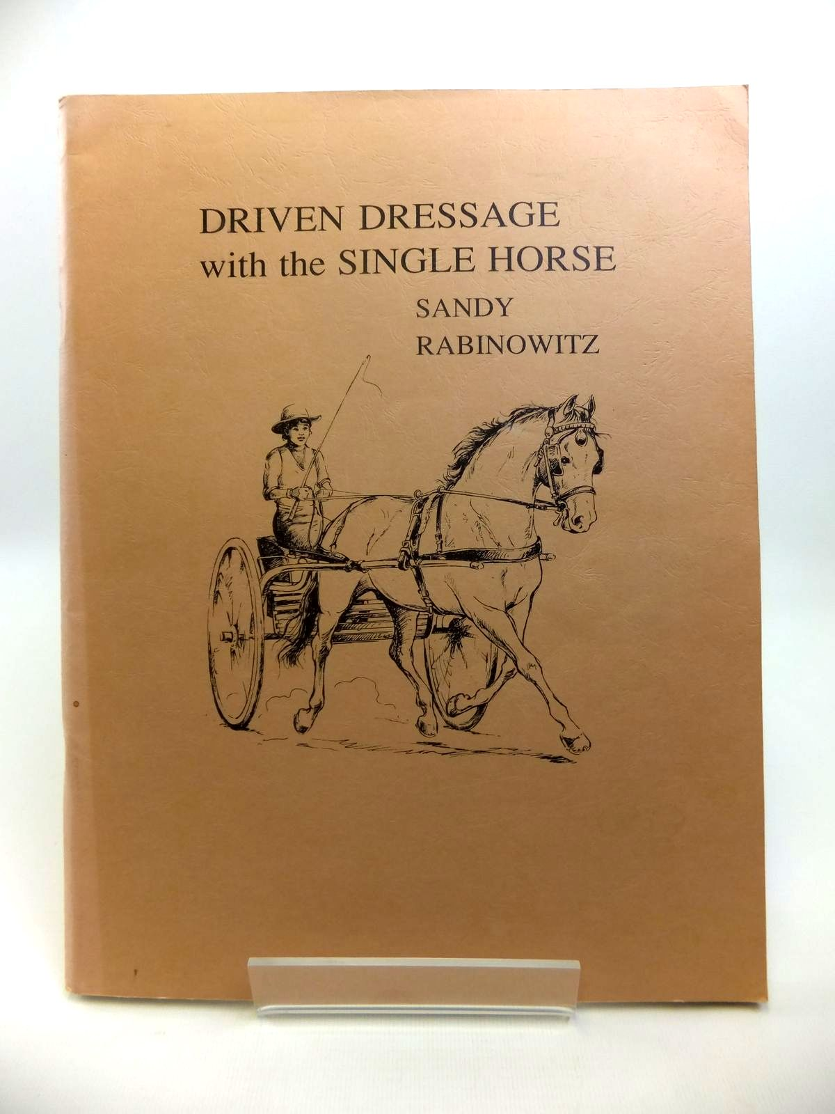 Photo of DRIVEN DRESSAGE WITH THE SINGLE HORSE written by Rabinowitz, Sandy published by The American Driving Society (STOCK CODE: 1812144)  for sale by Stella & Rose's Books