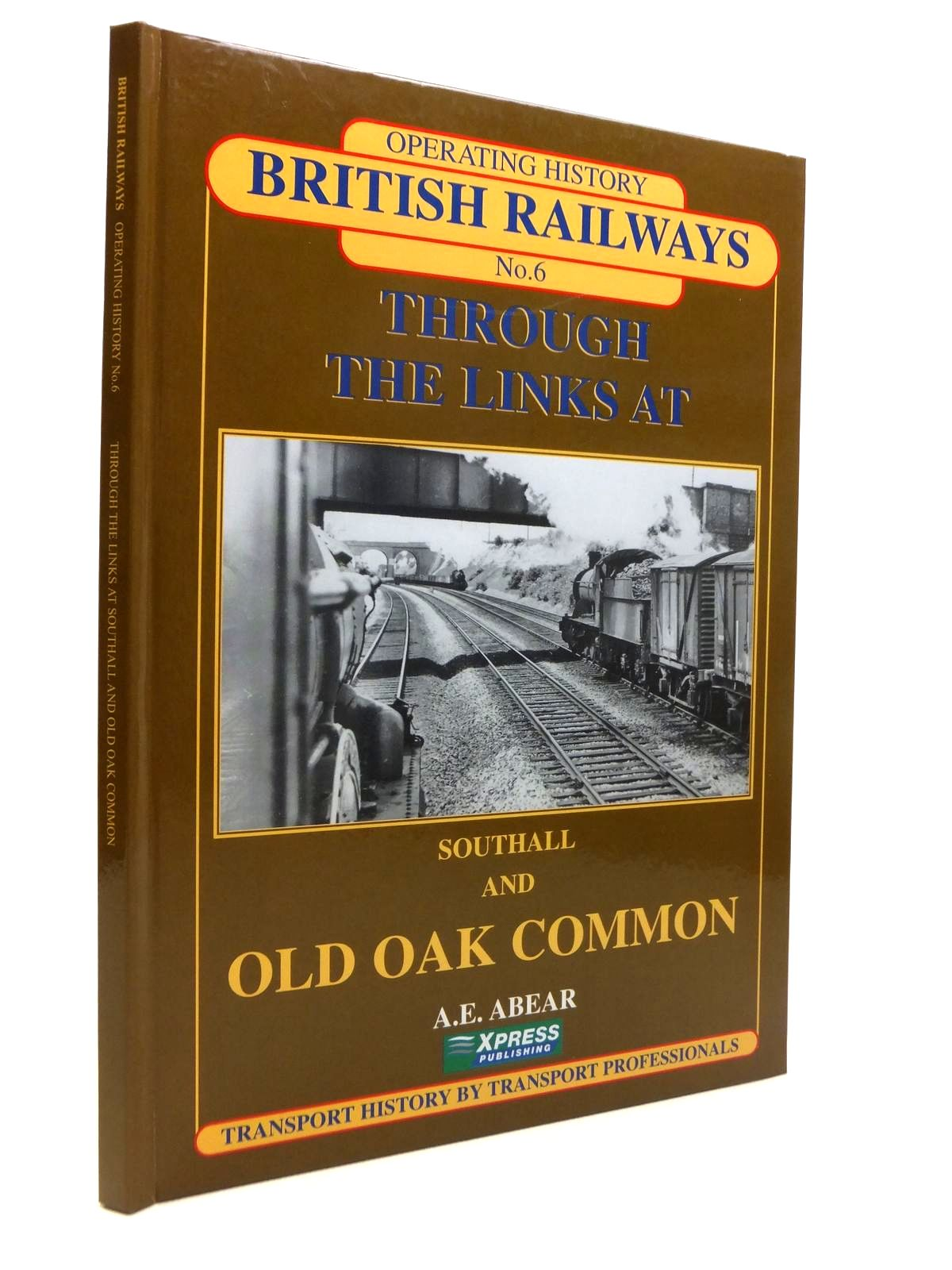 Photo of BRITISH RAILWAYS OPERATING HISTORY No. 6 THROUGH THE LINKS AT SOUTHALL AND OLD OAK COMMON written by Abear, A.E. published by Xpress Publising (STOCK CODE: 1812220)  for sale by Stella & Rose's Books