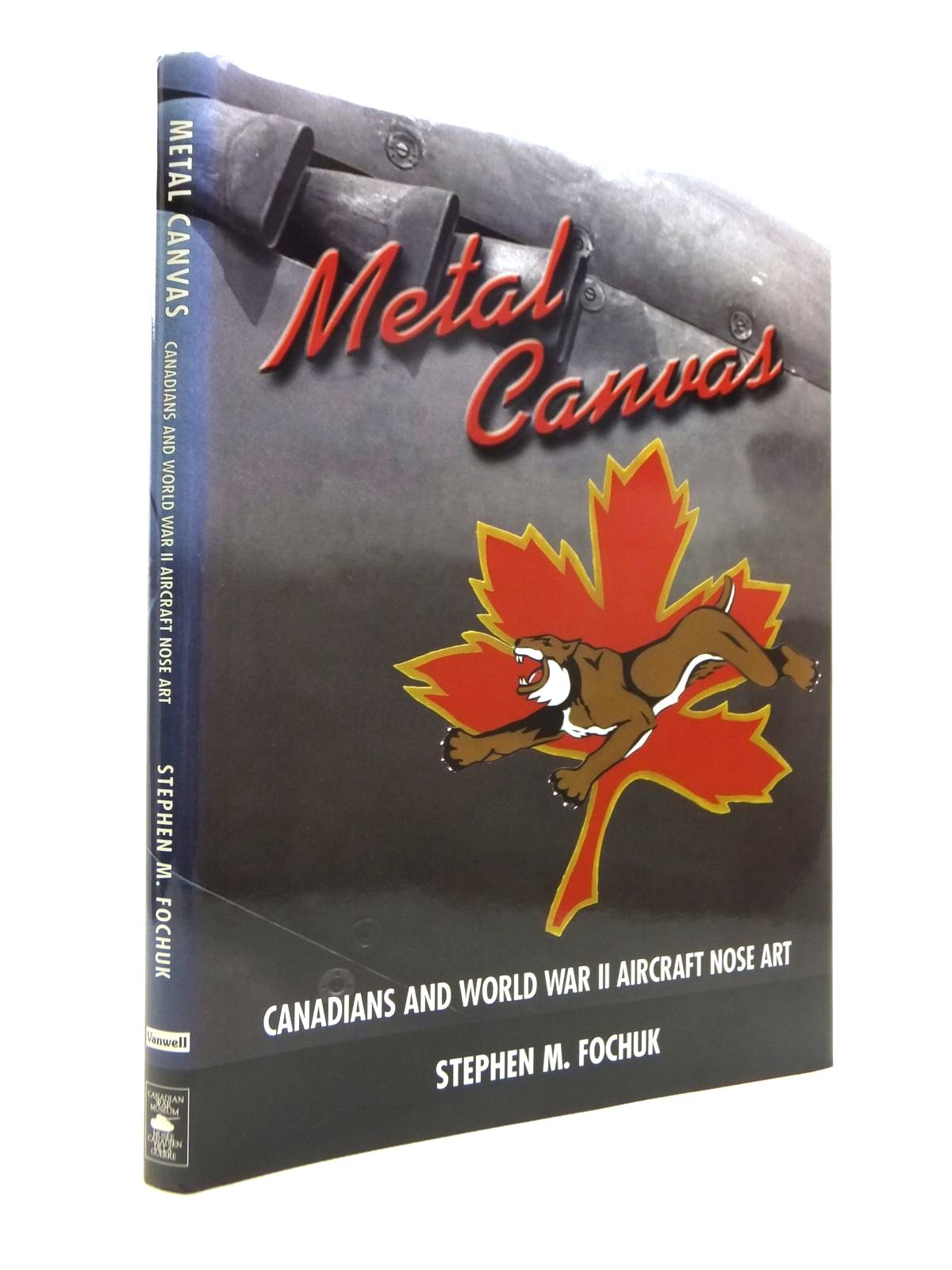 Photo of METAL CANVAS CANADIANS AND WORLD WAR II AIRCRAFT NOSE ART written by Fochuk, Stephen M. published by Vanwell Publishing Limited (STOCK CODE: 1812255)  for sale by Stella & Rose's Books