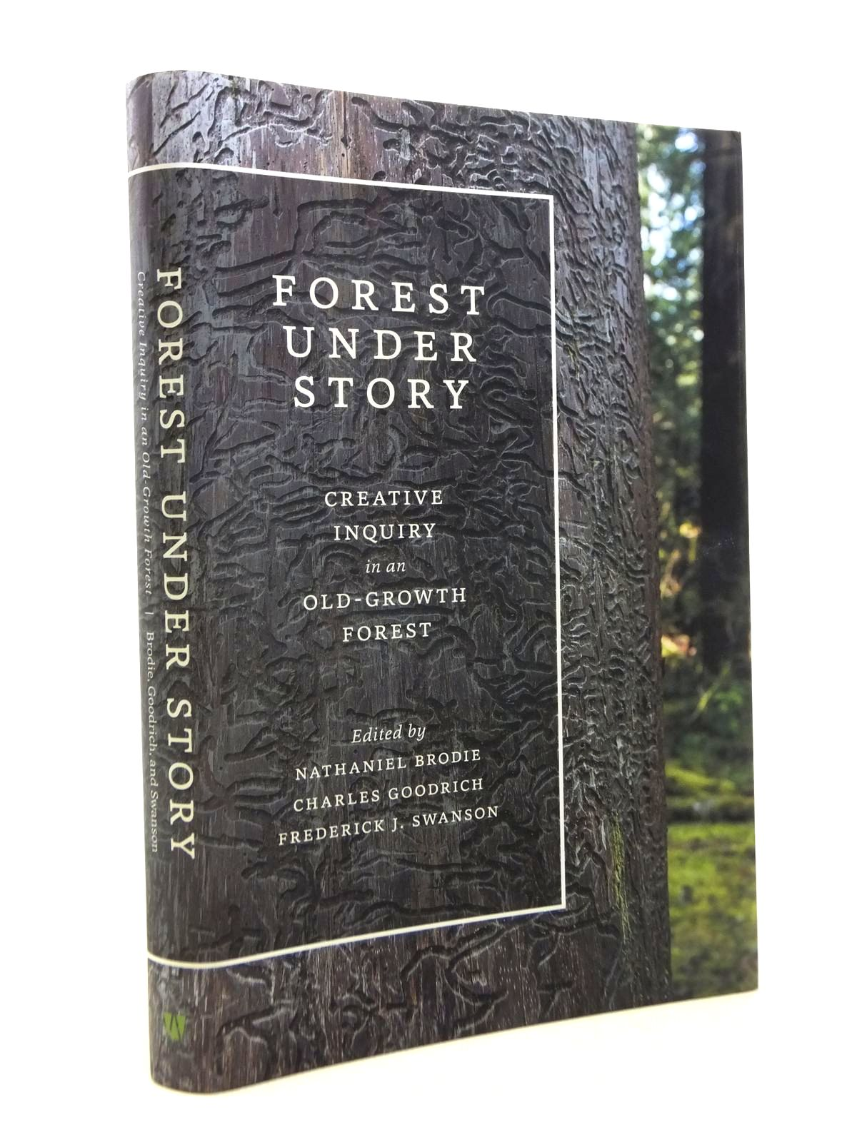 Photo of FOREST UNDER STORY: CREATIVE INQUIRY IN AN OLD-GROWTH FOREST written by Brodie, Nathaniel<br />Goodrich, Charles<br />Swanson, Frederick J. published by University of Washington Press (STOCK CODE: 1812308)  for sale by Stella & Rose's Books