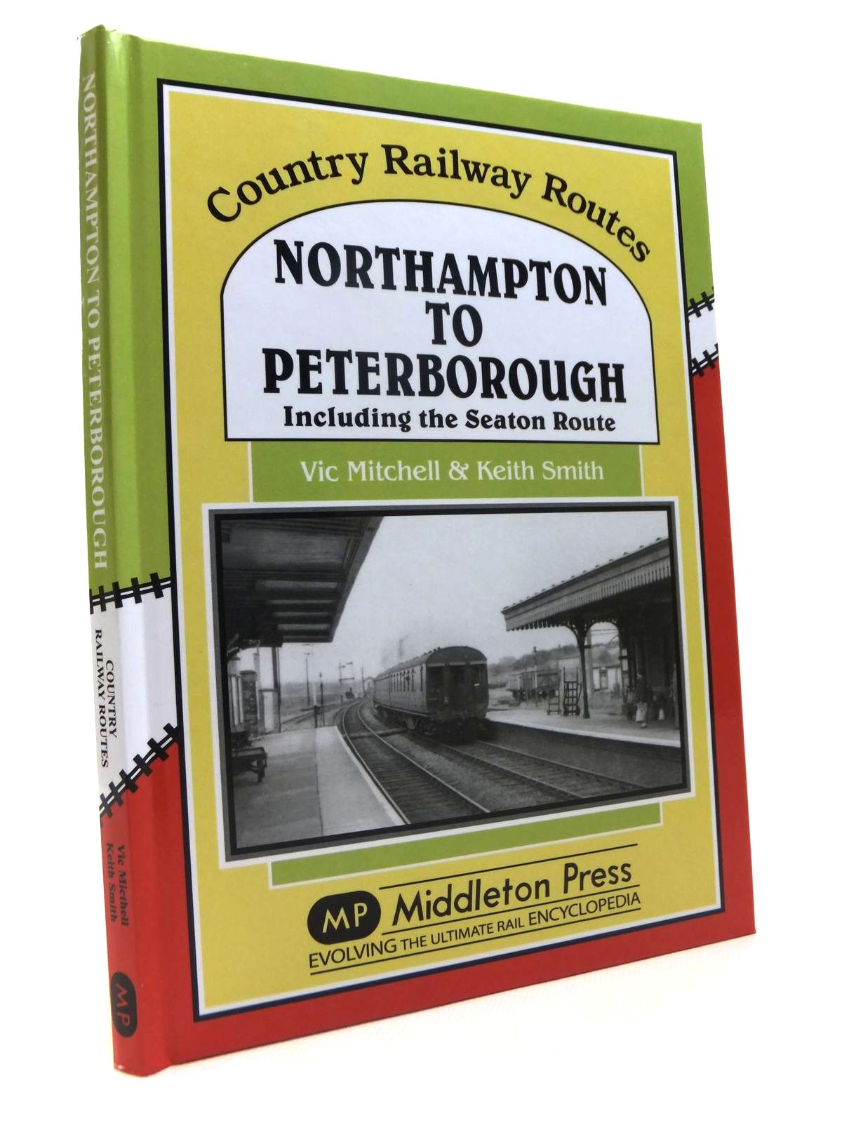 Photo of NORTHAMPTON TO PETERBOROUGH: INCLUDING THE SEATON ROUTE (COUNTRY RAILWAY ROUTES) written by Mitchell, Vic<br />Smith, Keith published by Middleton Press (STOCK CODE: 1812321)  for sale by Stella & Rose's Books