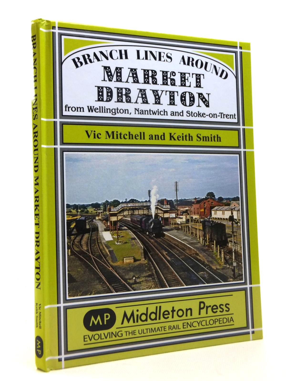 Photo of BRANCH LINES AROUND MARKET DRAYTON FROM WELLINGTON, NANTWICH AND STOKE-ON-TRENT written by Mitchell, Vic<br />Smith, Keith published by Middleton Press (STOCK CODE: 1812324)  for sale by Stella & Rose's Books