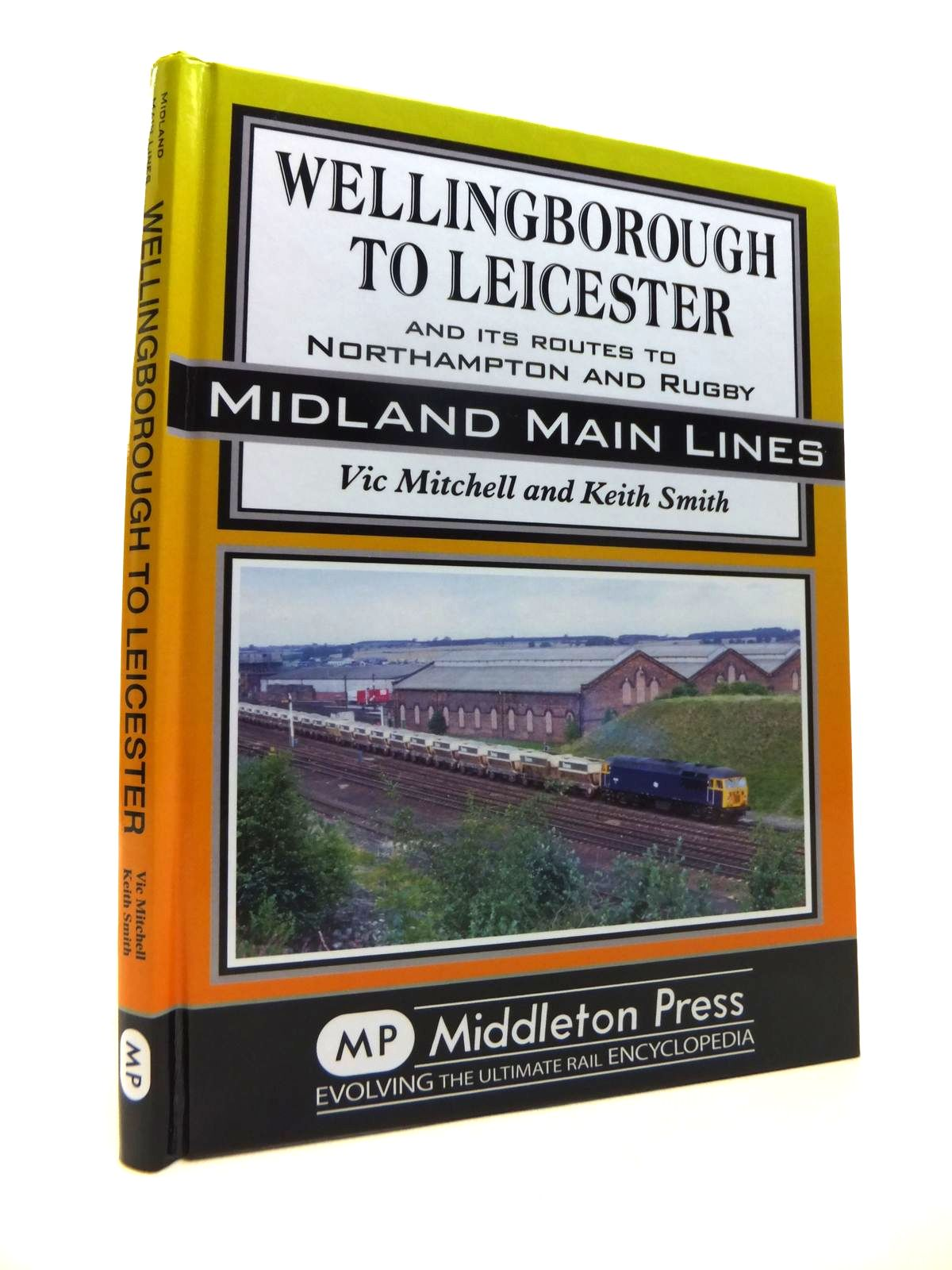 Photo of WELLINGBOROUGH TO LECIESTER AND ITS ROUTES TO NORTHAMPTON AND RUGBY (MIDLAND MAIN LINES) written by Mitchell, Vic<br />Smith, Keith published by Middleton Press (STOCK CODE: 1812332)  for sale by Stella & Rose's Books