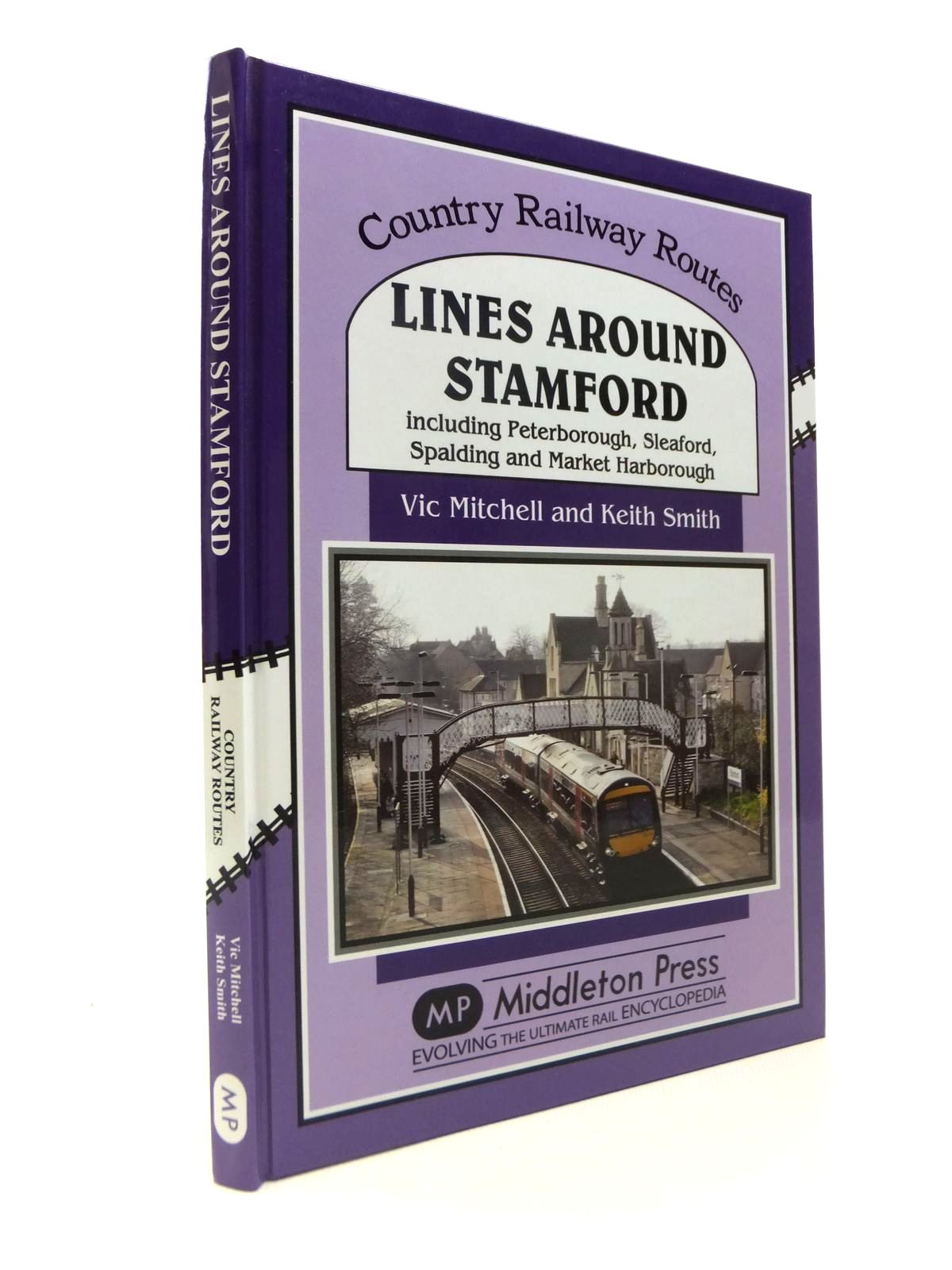 Photo of LINES AROUND STAMFORD INCLUDING PETERBOROUGH, SLEAFORD, SPALDING AND MARKET HARBOROUGH (COUNTRY RAILWAY ROUTES) written by Mitchell, Vic<br />Smith, Keith published by Middleton Press (STOCK CODE: 1812347)  for sale by Stella & Rose's Books