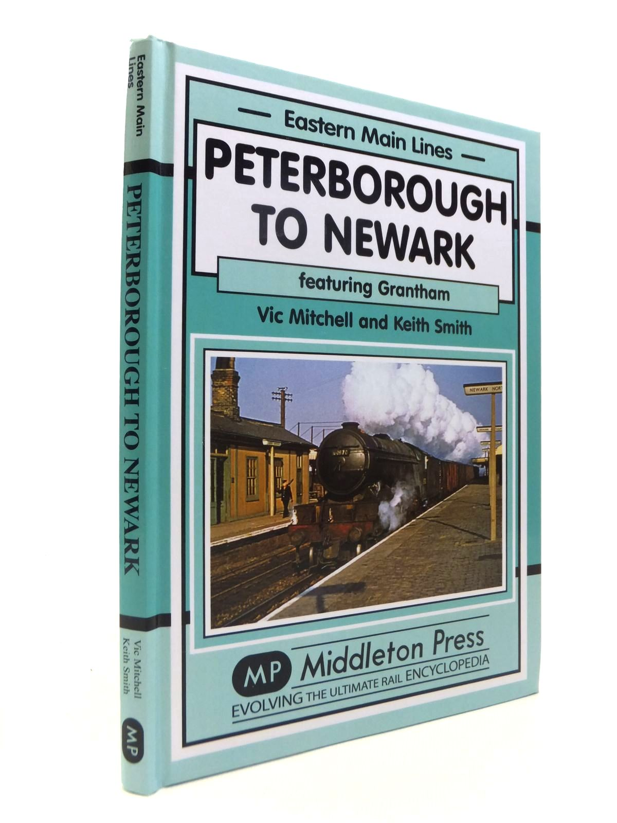 Photo of PETERBOROUGH TO NEWARK FEATURING GRANTHAM written by Mitchell, Vic<br />Smith, Keith published by Middleton Press (STOCK CODE: 1812350)  for sale by Stella & Rose's Books