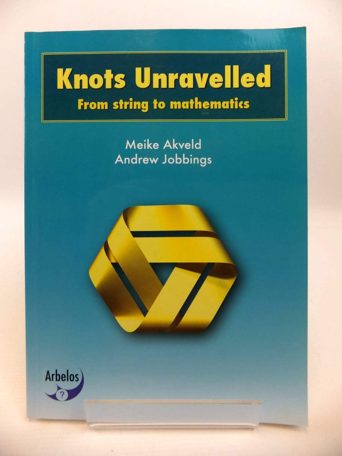 Photo of KNOTS UNRAVELLED FROM STRING TO MATHEMATICS written by Akveld, Meike<br />Jobbings, Andrew published by Arbelos (STOCK CODE: 1812445)  for sale by Stella & Rose's Books