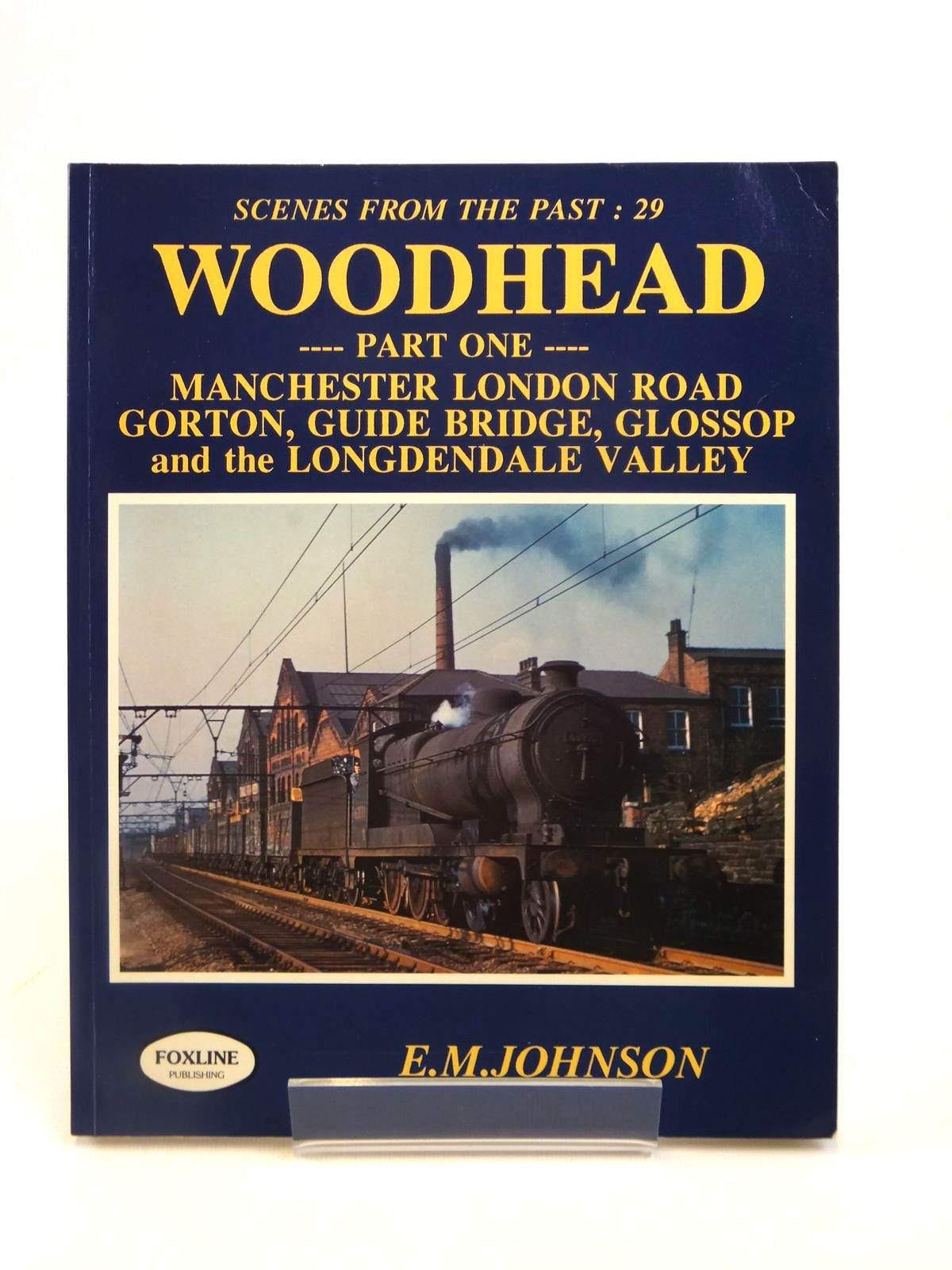 Photo of WOODHEAD PART ONE MANCHESTER LONDON ROAD GORTON, GUIDE BRIDGE, GLOSSOP AND THE LONGENDALE VALLEY (SCENES FROM THE PAST: 29) written by Johnson, E.M. published by Foxline (STOCK CODE: 1812613)  for sale by Stella & Rose's Books