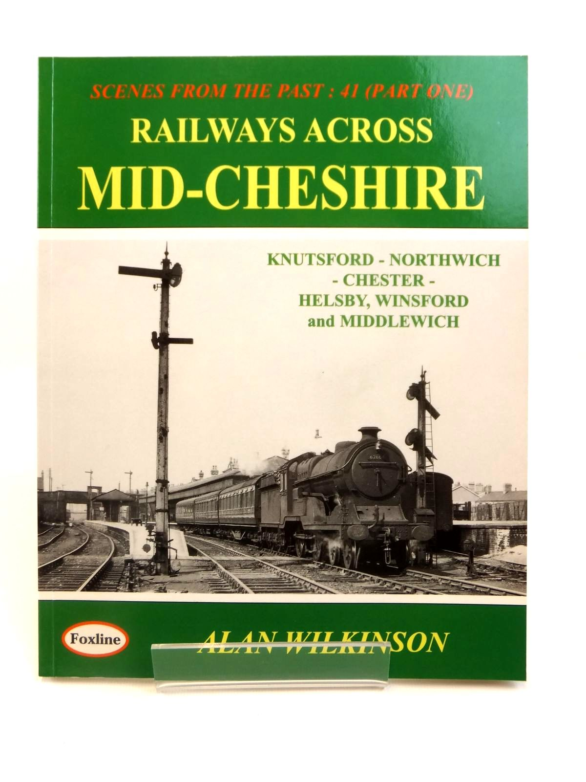 Photo of RAILWAYS ACROSS MID-CHESHIRE (SCENES FROM THE PAST: 41 PART ONE) written by Wilkinson, Alan published by Foxline (STOCK CODE: 1812622)  for sale by Stella & Rose's Books