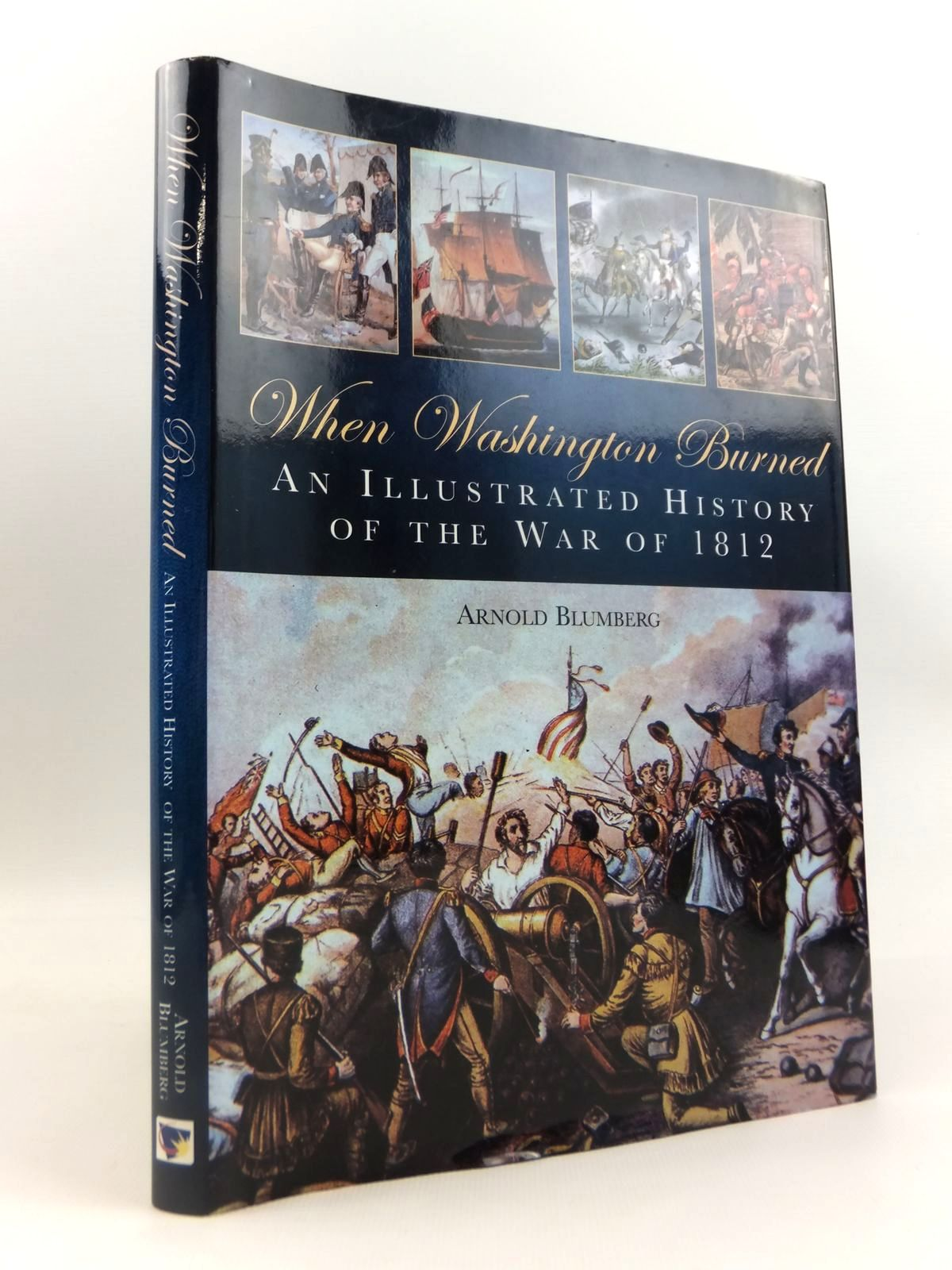 Photo of WHEN WASHINGTON BURNED AN ILLUSTRATED HISTORY OF THE WAR OF 1812 written by Blumberg, Arnold published by Casemate (STOCK CODE: 1812657)  for sale by Stella & Rose's Books