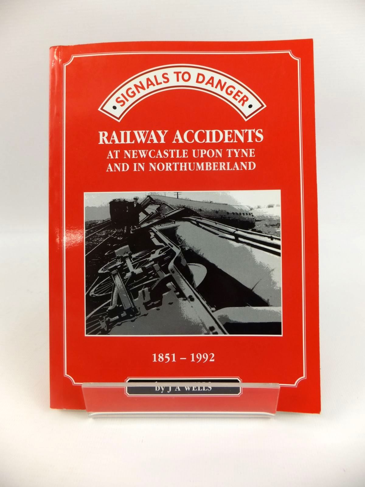 Photo of SIGNALS TO DANGER: RAILWAY ACCIDENTS AT NEWCASTLE UPON TYNE AND IN NORTHUMBERLAND 1851-1922 written by Wells, J.A. published by Northumberland County Library (STOCK CODE: 1812671)  for sale by Stella & Rose's Books
