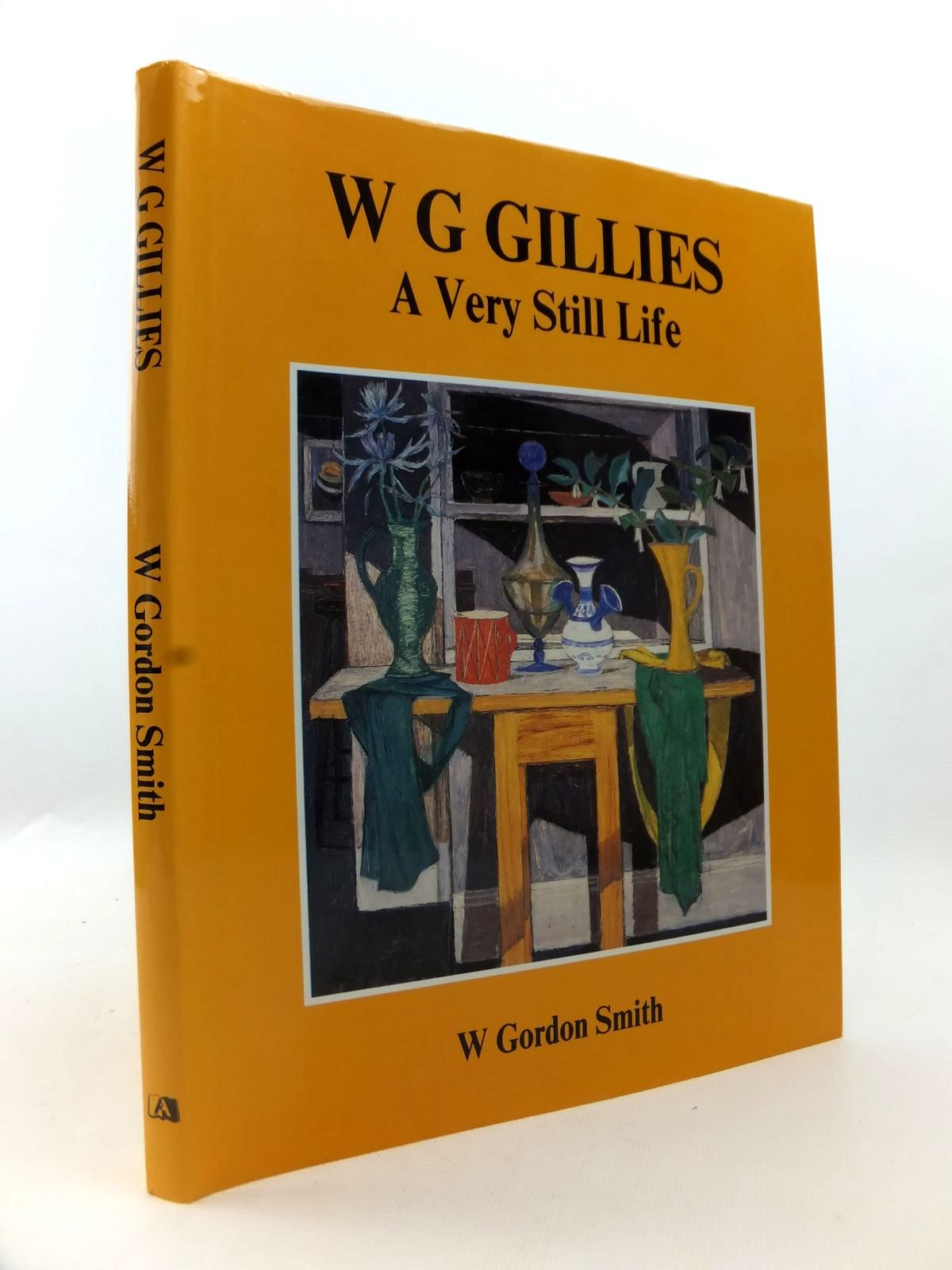 Photo of W G GILLIES A VERY STILL LIFE written by Smith, W. Gordon illustrated by Gillies, W.G. published by Atelier Books (STOCK CODE: 1812807)  for sale by Stella & Rose's Books