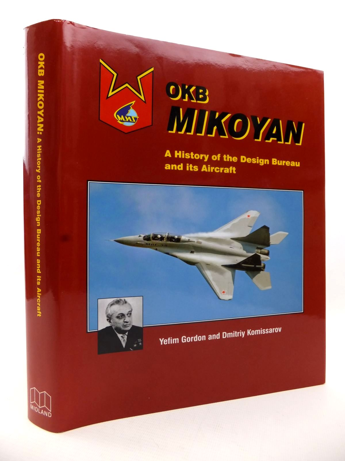 Photo of OKB MIKOYAN A HISTORY OF THE DESIGN BUREAU AND ITS AIRCRAFT written by Gordon, Yefim<br />Komissarov, Dmitriy published by Midland Publishing (STOCK CODE: 1813109)  for sale by Stella & Rose's Books