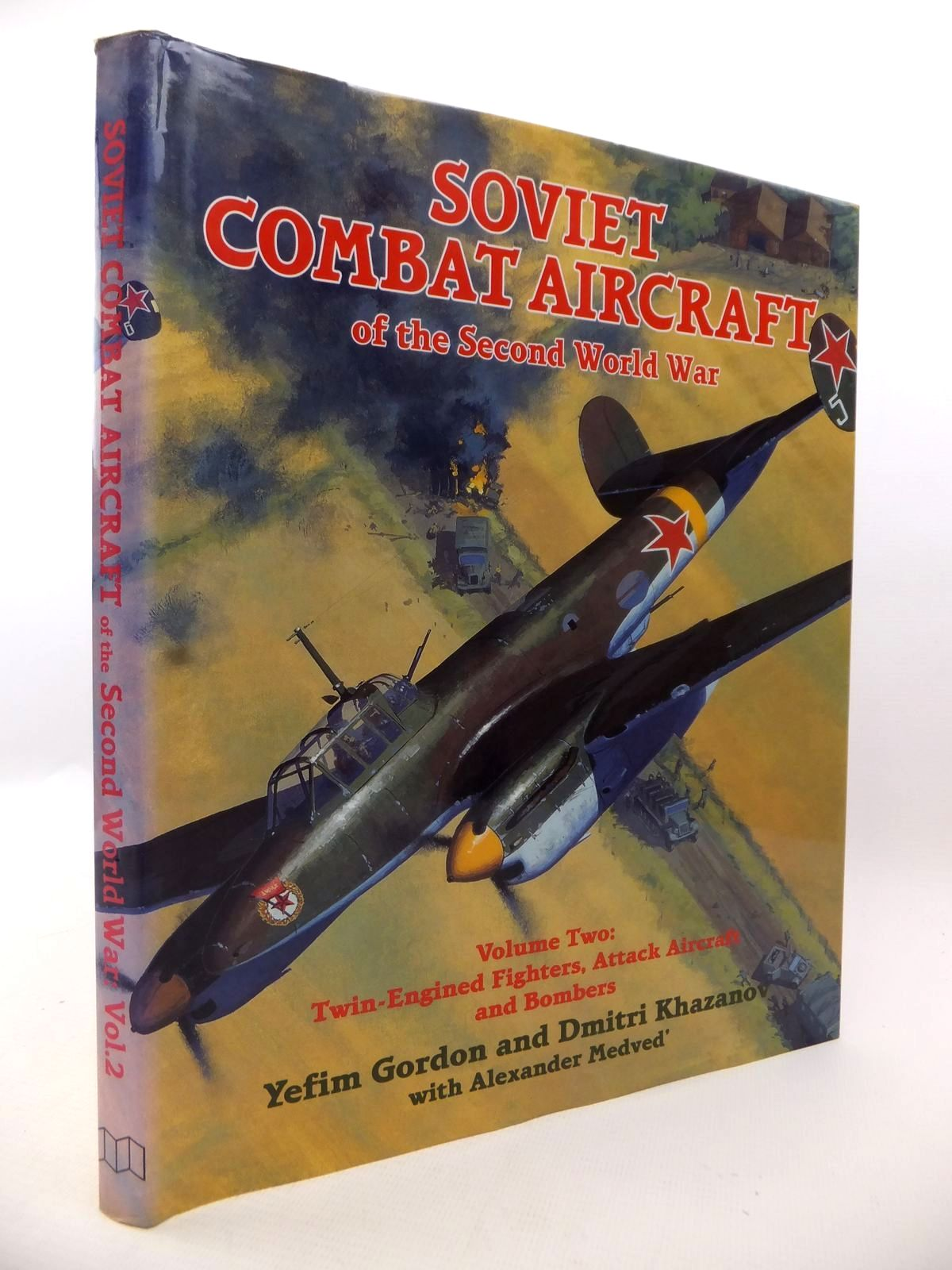 Photo of SOVIET COMBAT AIRCRAFT OF THE SECOND WORLD WAR VOLUME TWO: TWIN-ENGINED FIGHTERS, ATTACK AIRCRAFT AND BOMBERS written by Gordon, Yefim<br />Khazanov, Dmitri published by Midland Publishing (STOCK CODE: 1813130)  for sale by Stella & Rose's Books
