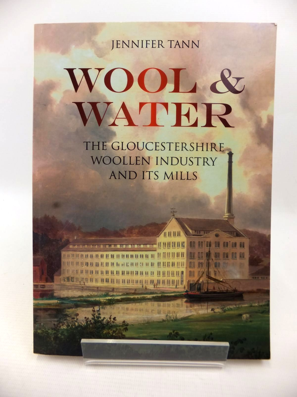 Photo of WOOL & WATER: THE GLOUCESTERSHIRE WOOLLEN INDUSTRY AND ITS MILLS written by Tann, Jennifer published by The History Press (STOCK CODE: 1813311)  for sale by Stella & Rose's Books