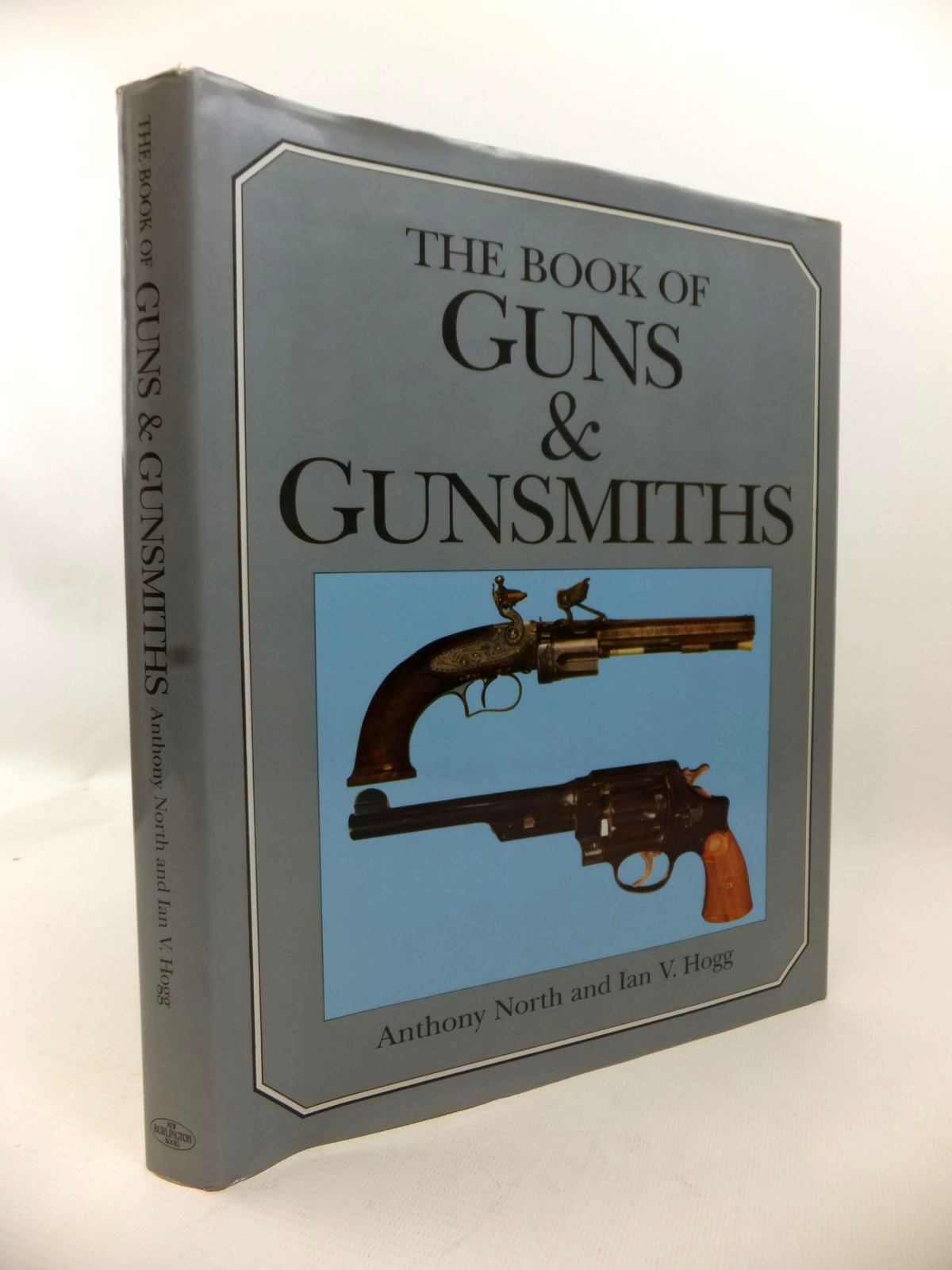 Photo of THE BOOK OF GUNS & GUNSMITHS written by North, Anthony<br />Hogg, Ian V. published by New Burlington Books (STOCK CODE: 1813372)  for sale by Stella & Rose's Books
