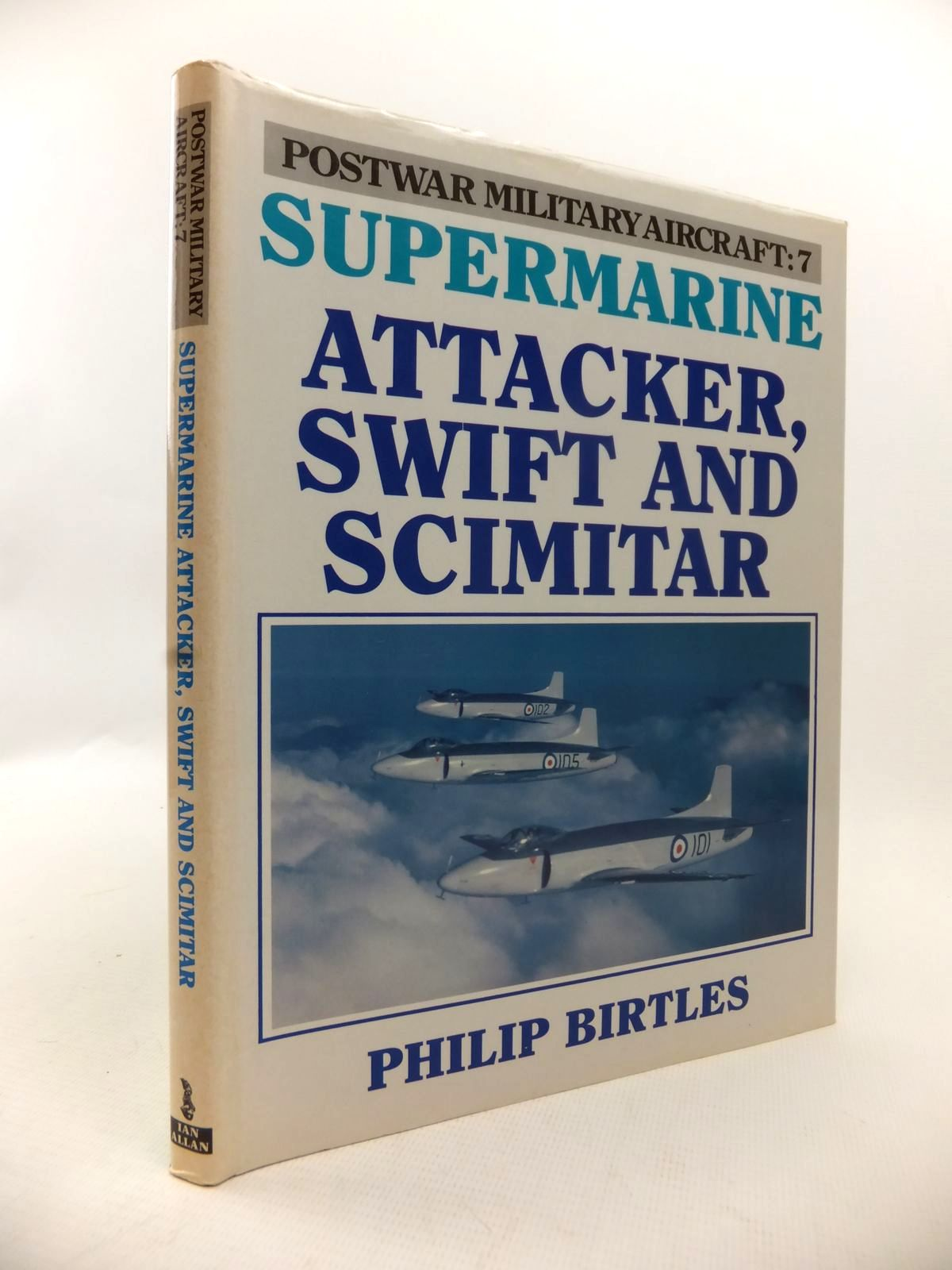 Photo of SUPERMARINE ATTACKER, SWIFT AND SCIMITAR written by Birtles, Philip J. published by Ian Allan (STOCK CODE: 1813399)  for sale by Stella & Rose's Books