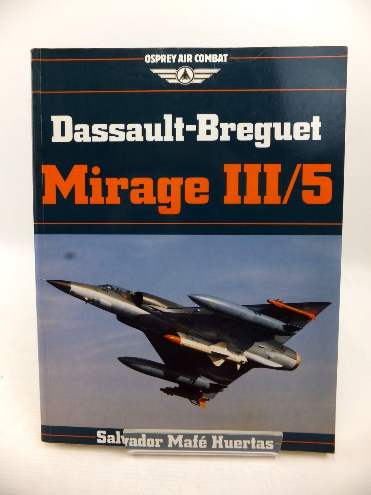 Photo of DASSAULT-BREGUET MIRAGE III/5 written by Huertas, Salvador Mafe published by Osprey Air Combat (STOCK CODE: 1813432)  for sale by Stella & Rose's Books