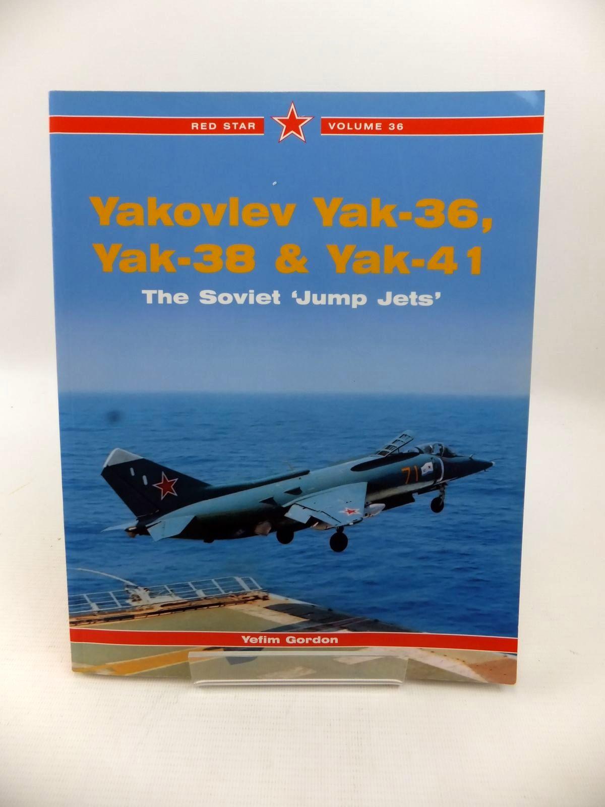 Photo of YAKOVLEV YAK-36, YAK-38 & YAK-41: THE SOVIET 'JUMP JETS' written by Gordon, Yefim published by Midland Publishing (STOCK CODE: 1813477)  for sale by Stella & Rose's Books