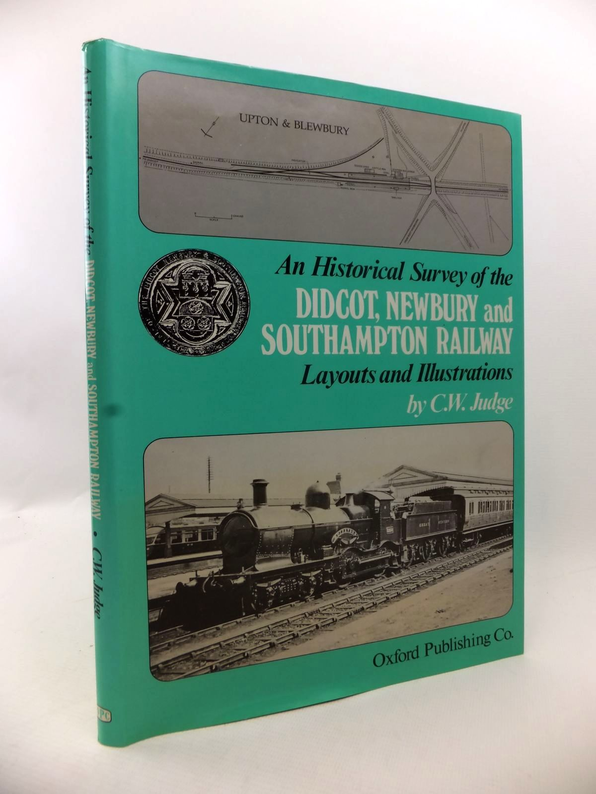 Photo of AN HISTORICAL SURVEY OF THE DIDCOT, NEWBURY AND SOUTHAMPTON RAILWAY, LAYOUTS AND ILLUSTRATIONS written by Judge, C.W. published by Oxford Publishing (STOCK CODE: 1813526)  for sale by Stella & Rose's Books