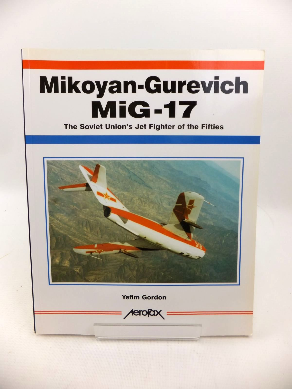 Photo of MIKOYAN-GUREVICH MIG-17 written by Gordon, Yefim published by Aerofax (STOCK CODE: 1813562)  for sale by Stella & Rose's Books