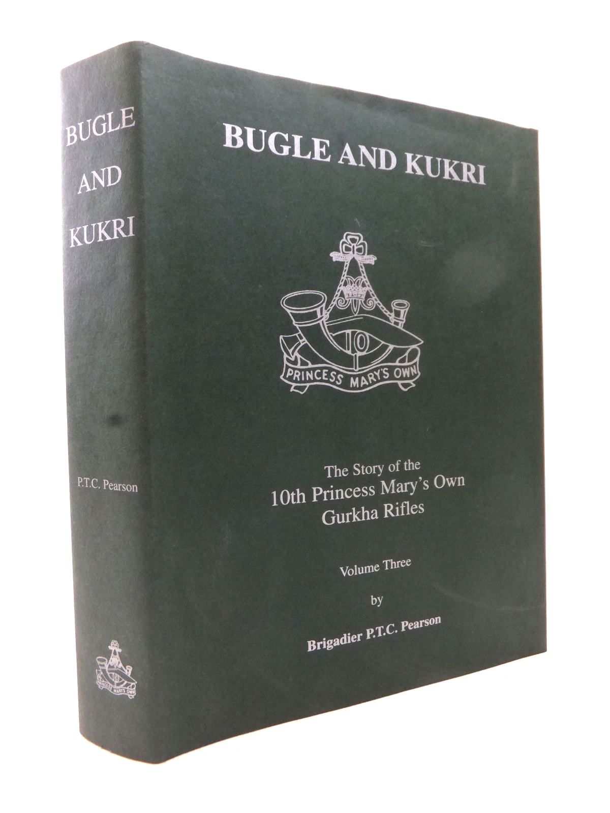 Photo of BUGLE & KUKRI: THE STORY OF THE 10TH PRINCESS MARY'S OWN GURKHA RIFLES VOLUME THREE written by Pearson, P.T.C. published by The Regimental Trust 10th Princess Mary's Own Gurkha Rifles (STOCK CODE: 1813986)  for sale by Stella & Rose's Books