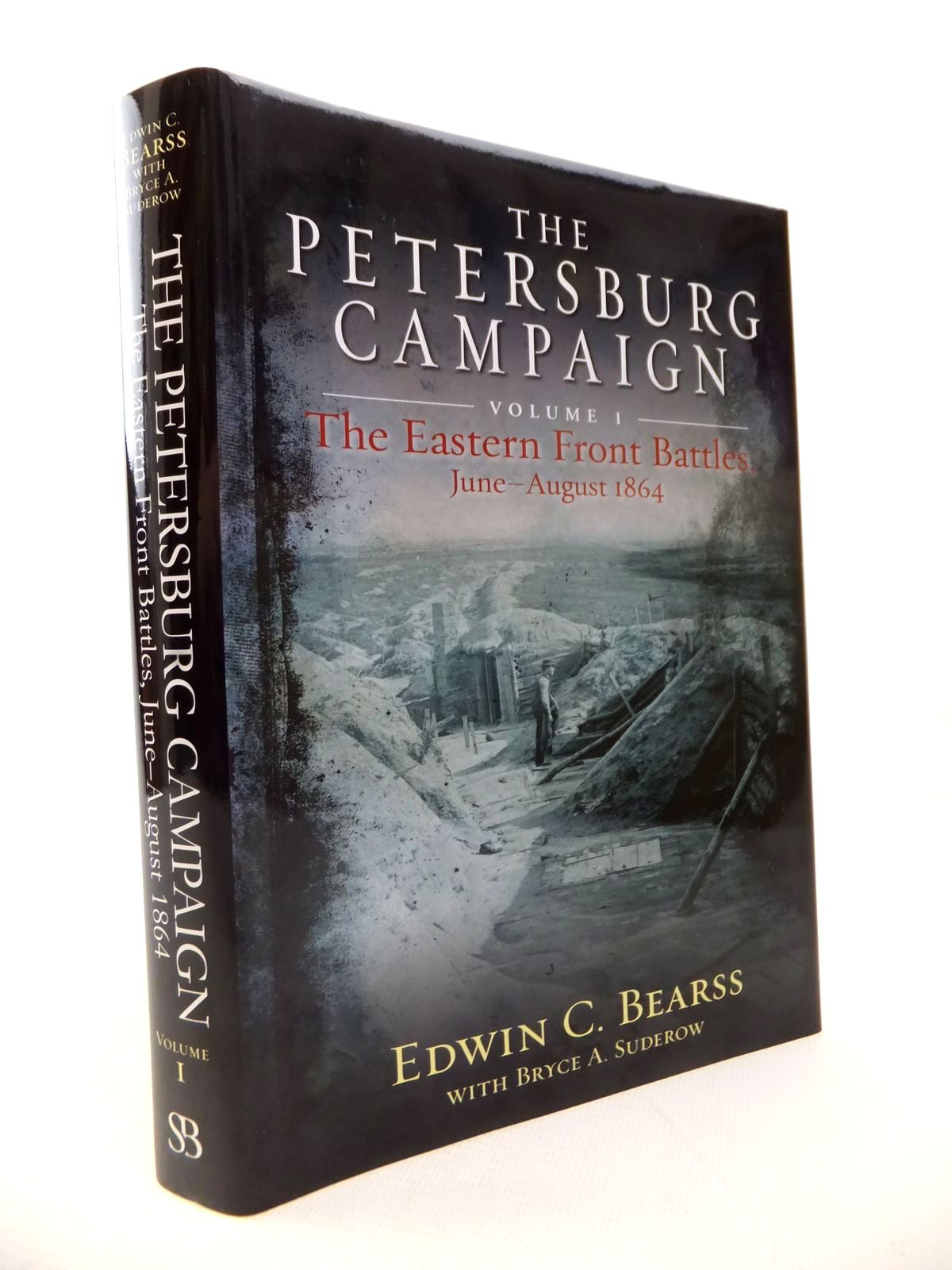 Photo of THE PETERSBURG CAMPAIGN VOL I: THE EASTERN FRONT BATTLES JUNE-AUGUST 1864 written by Bearss, Edwin C.<br />Suderow, Bryce published by Savas Beatie (STOCK CODE: 1813996)  for sale by Stella & Rose's Books
