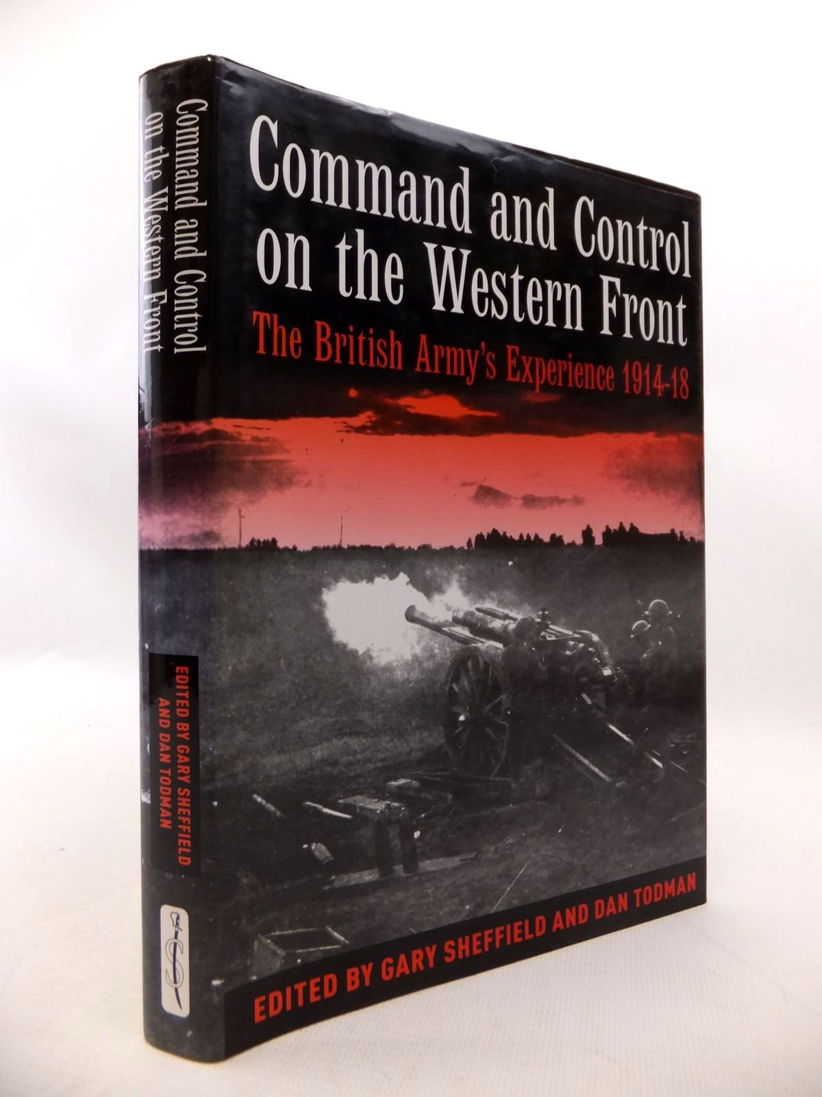 Photo of COMMAND AND CONTROL ON THE WESTERN FRONT: THE BRITISH ARMY'S EXPERIENCE 1914-1918 written by Sheffield, Gary<br />Todman, Dan published by Spellmount Ltd. (STOCK CODE: 1814024)  for sale by Stella & Rose's Books