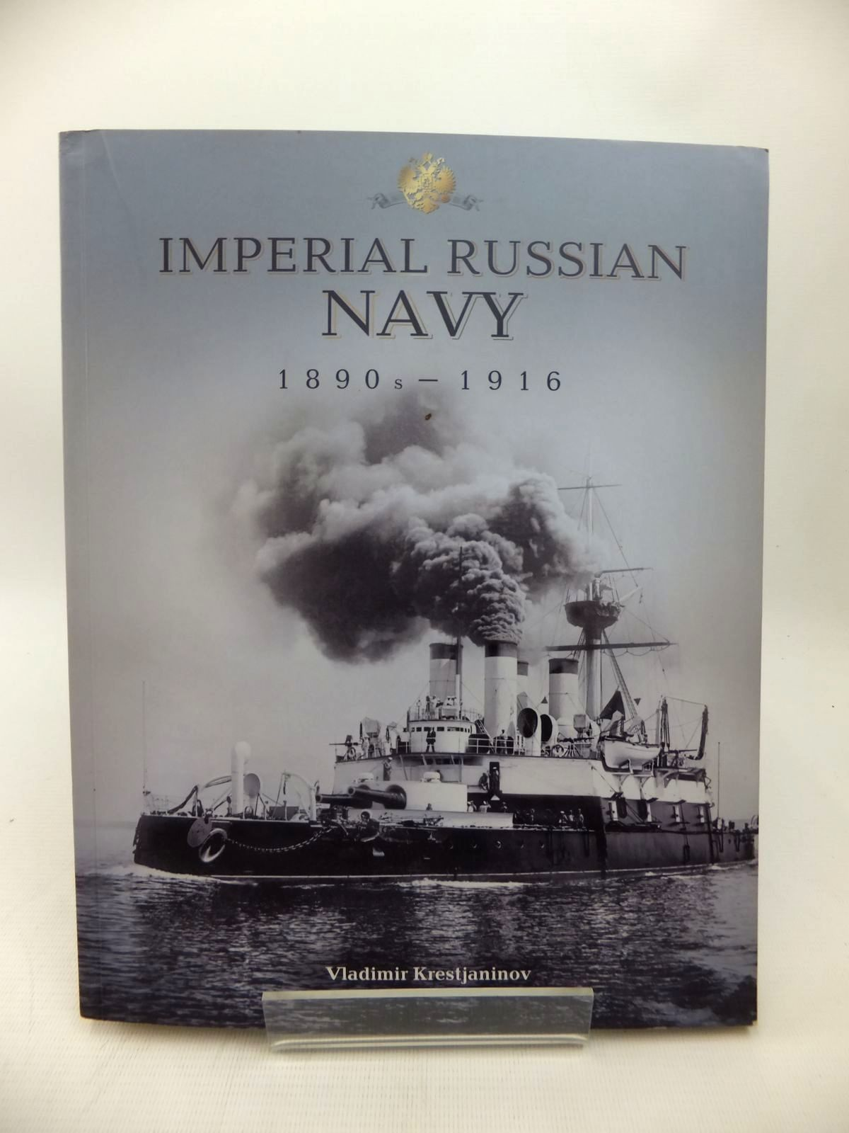 Photo of IMPERIAL RUSSIAN NAVY IN PHOTOGRAPHS FROM THE LATE 19TH AND EARLY 20TH CENTURIES written by Krestianinov, Vladimir published by Uniform Press Ltd (STOCK CODE: 1814189)  for sale by Stella & Rose's Books