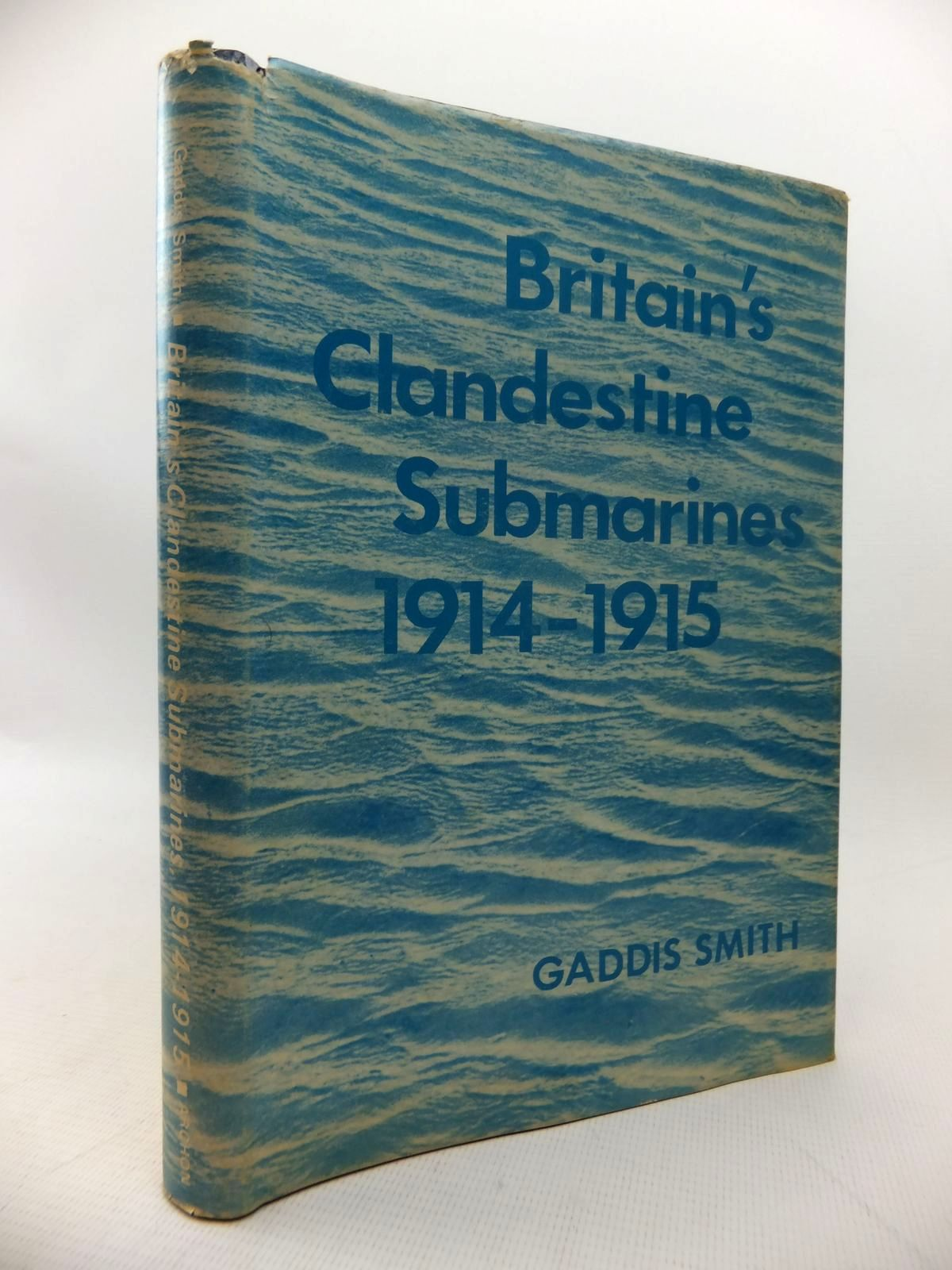 Photo of BRITAIN'S CLANDESTINE SUBMARINES 1914-1915 written by Smith, Gaddis published by Archon Books (STOCK CODE: 1814221)  for sale by Stella & Rose's Books